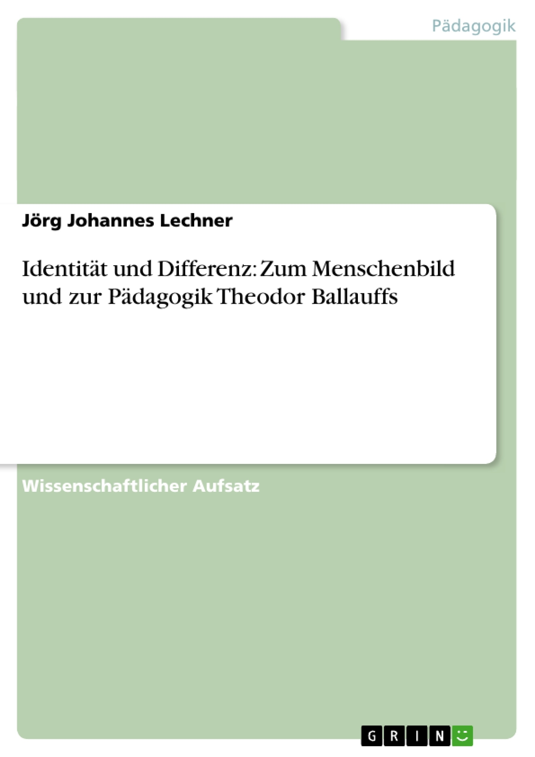 Titel: Identität und Differenz: Zum Menschenbild und zur Pädagogik Theodor Ballauffs