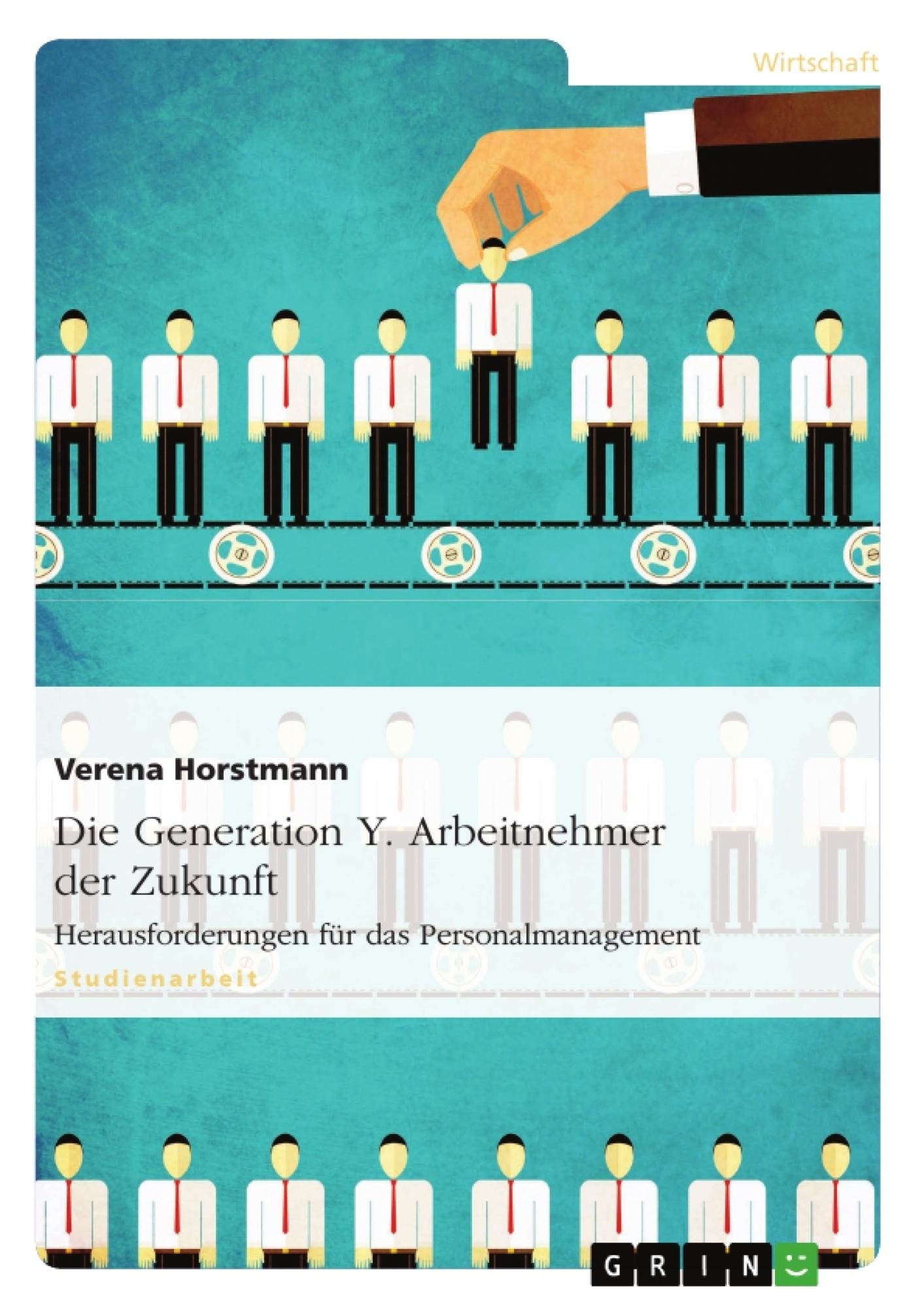 Titel: Die Generation Y. Arbeitnehmer der Zukunft