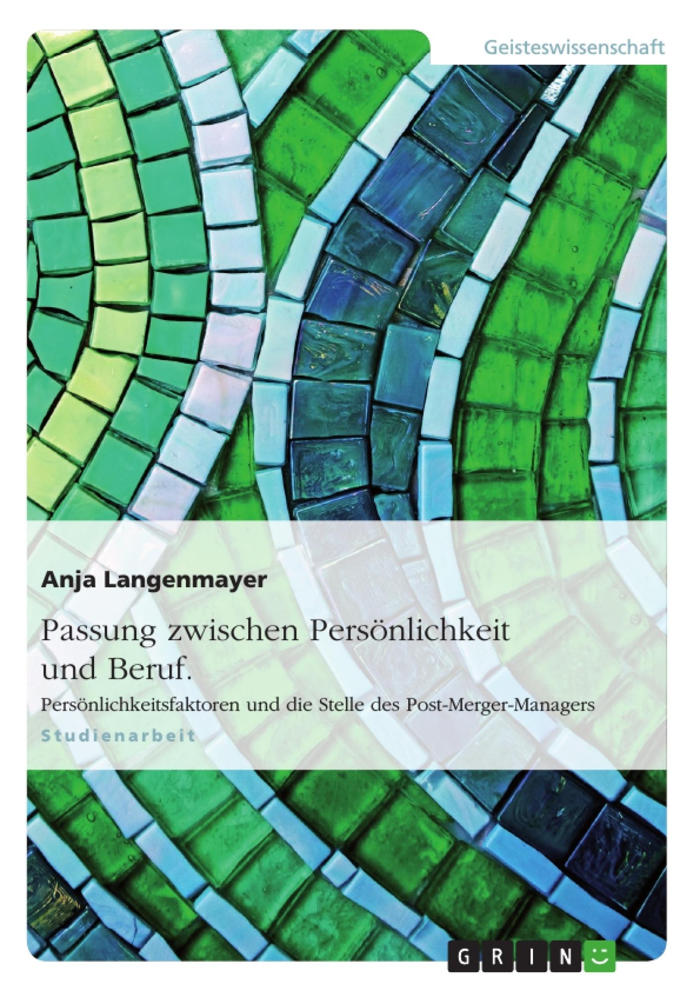 Titel: Passung zwischen Persönlichkeit und Beruf. Persönlichkeitsfaktoren und die Stelle des Post-Merger-Managers