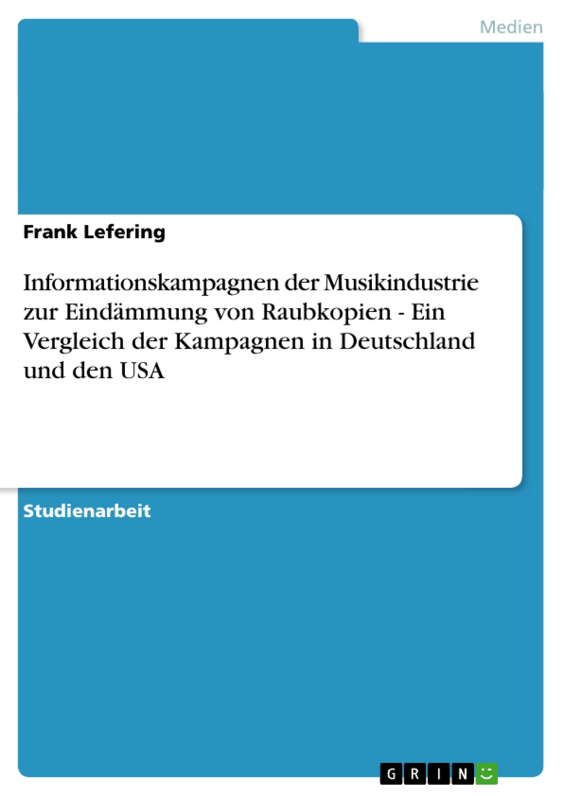 Titel: Informationskampagnen der Musikindustrie zur Eindämmung von Raubkopien - Ein Vergleich der Kampagnen in Deutschland und den USA