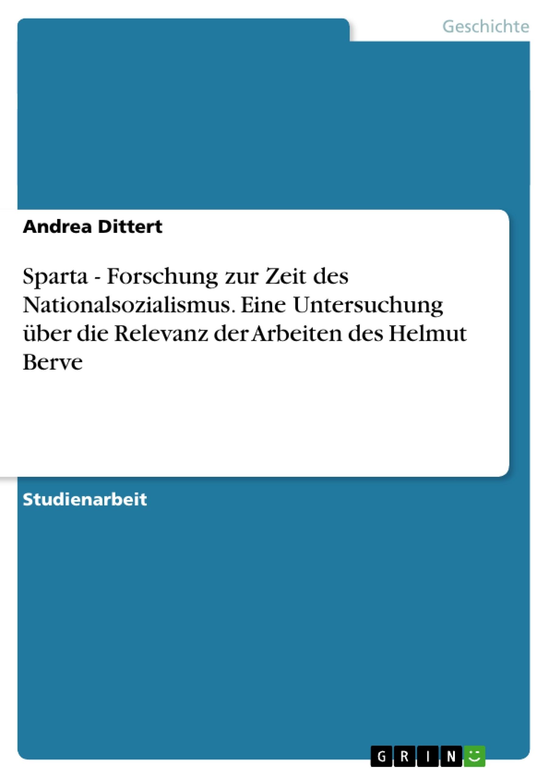 Titel: Sparta - Forschung zur Zeit des Nationalsozialismus. Eine Untersuchung über die Relevanz der Arbeiten des Helmut Berve