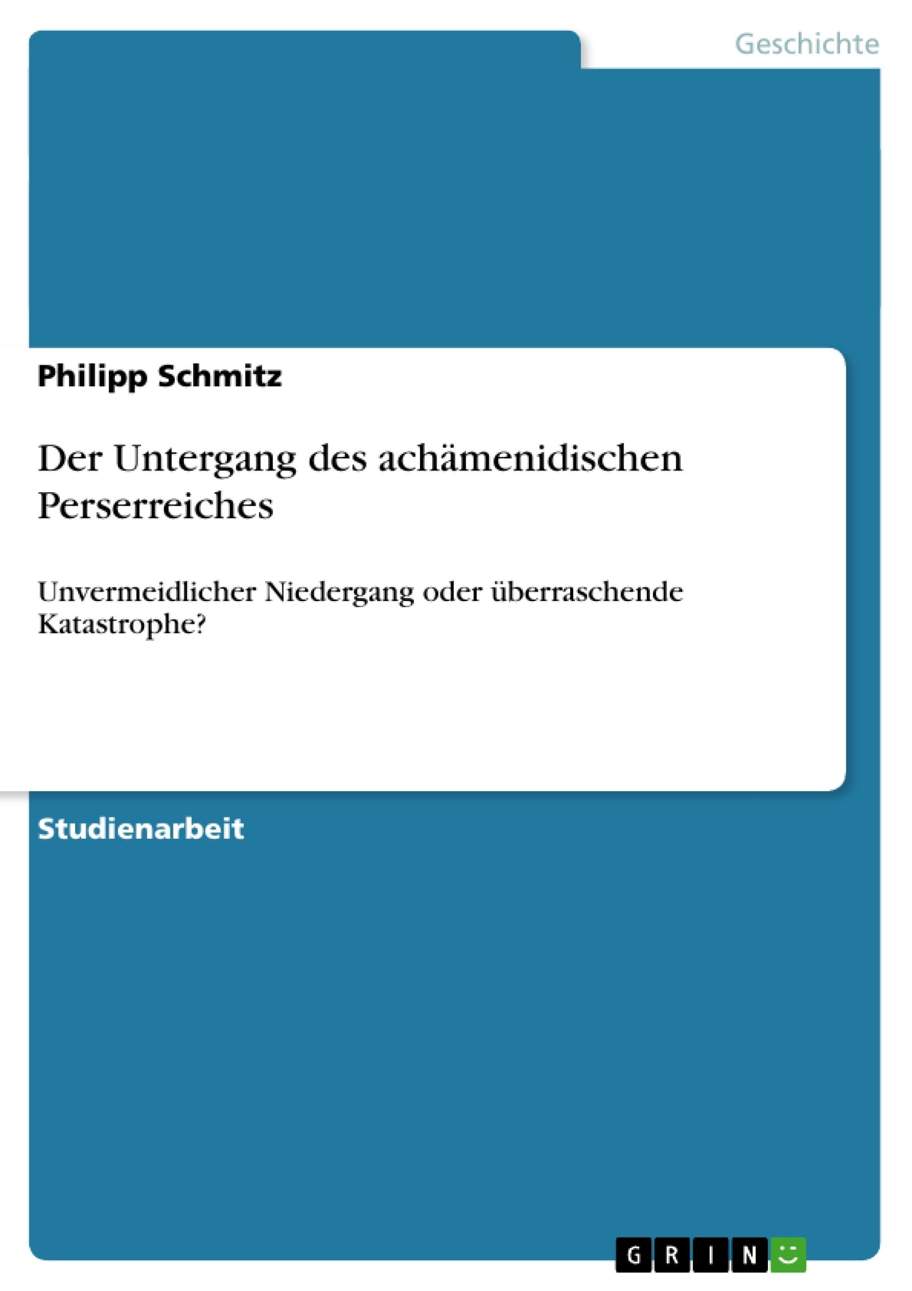 Titel: Der Untergang des achämenidischen Perserreiches