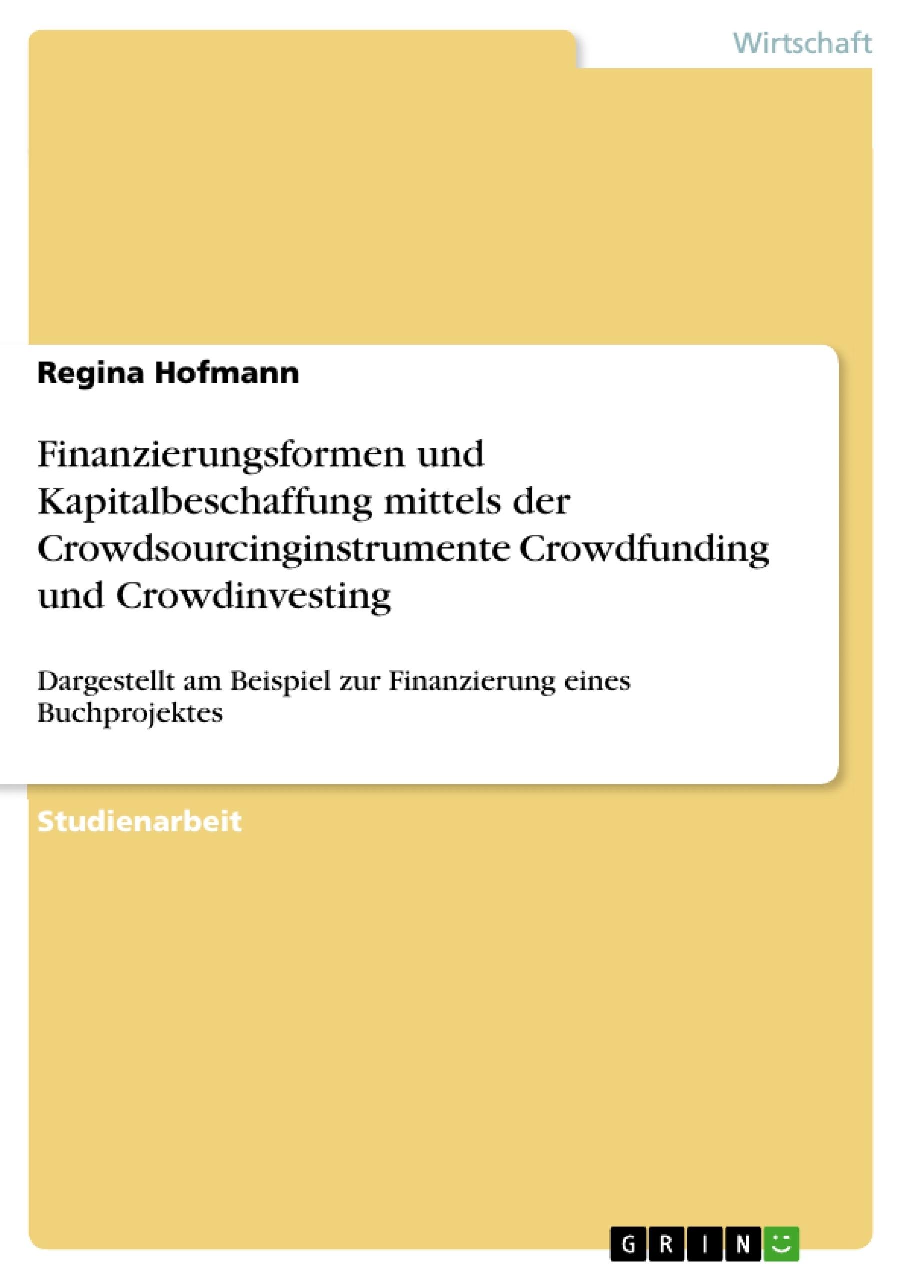 Titel: Finanzierungsformen und Kapitalbeschaffung mittels der Crowdsourcinginstrumente Crowdfunding und Crowdinvesting
