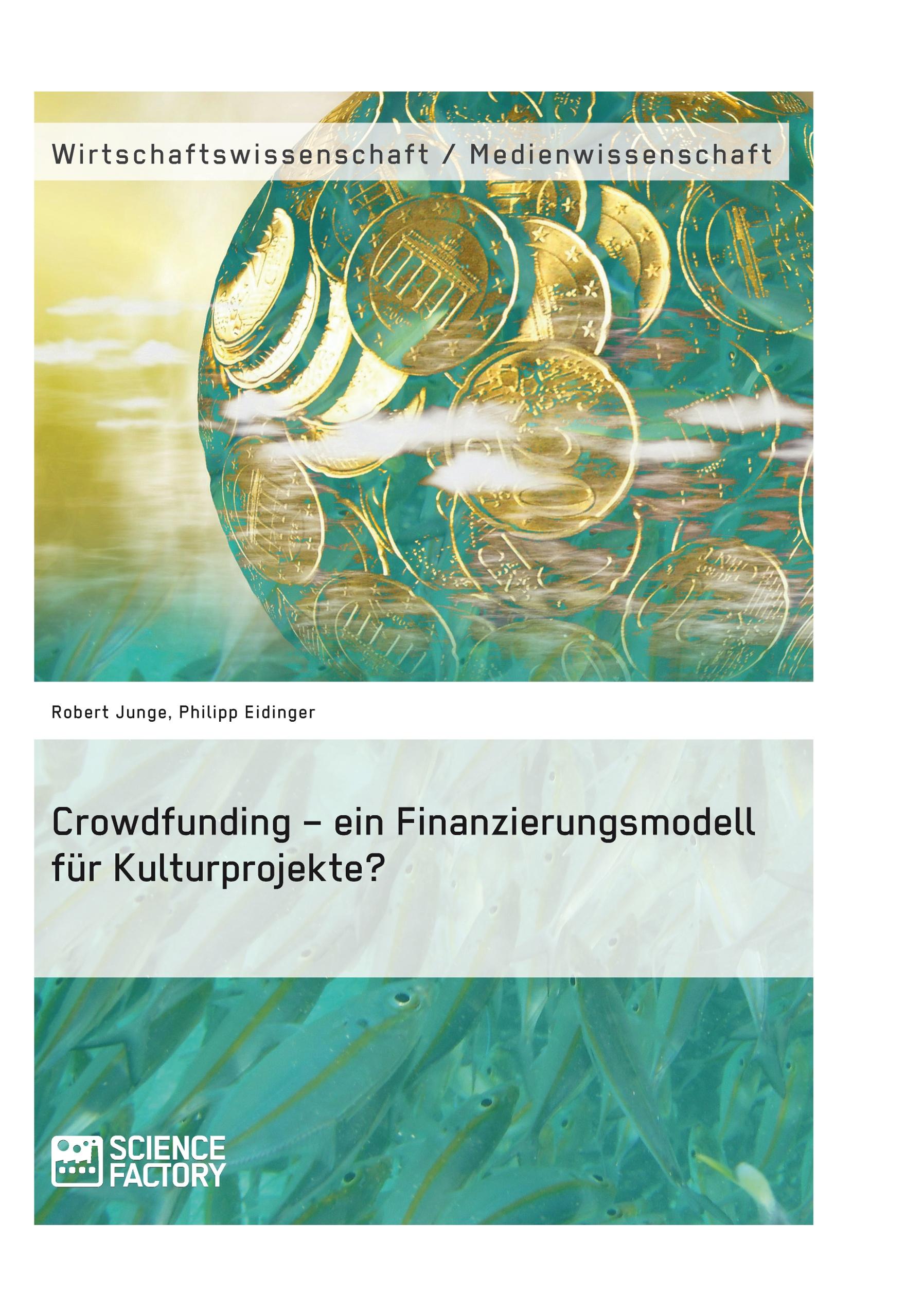 Titel: Crowdfunding – ein Finanzierungsmodell für Kulturprojekte?