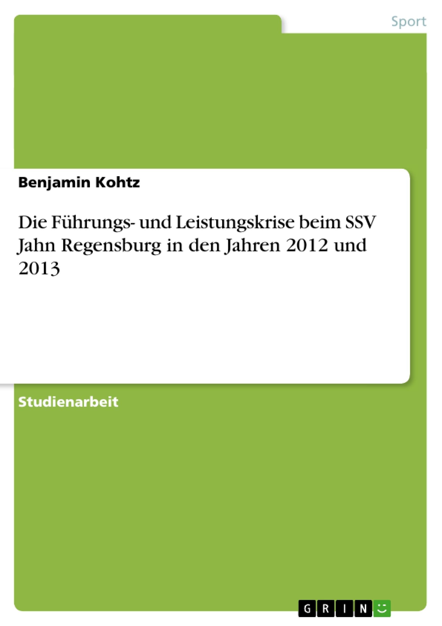 Titel: Die Führungs- und Leistungskrise beim SSV Jahn Regensburg in den Jahren 2012 und 2013