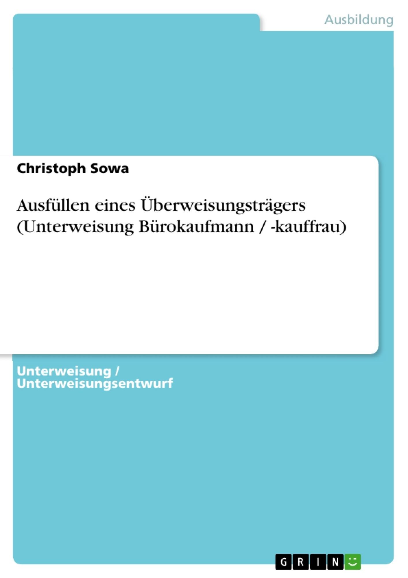 Titel: Ausfüllen eines Überweisungsträgers (Unterweisung Bürokaufmann / -kauffrau)