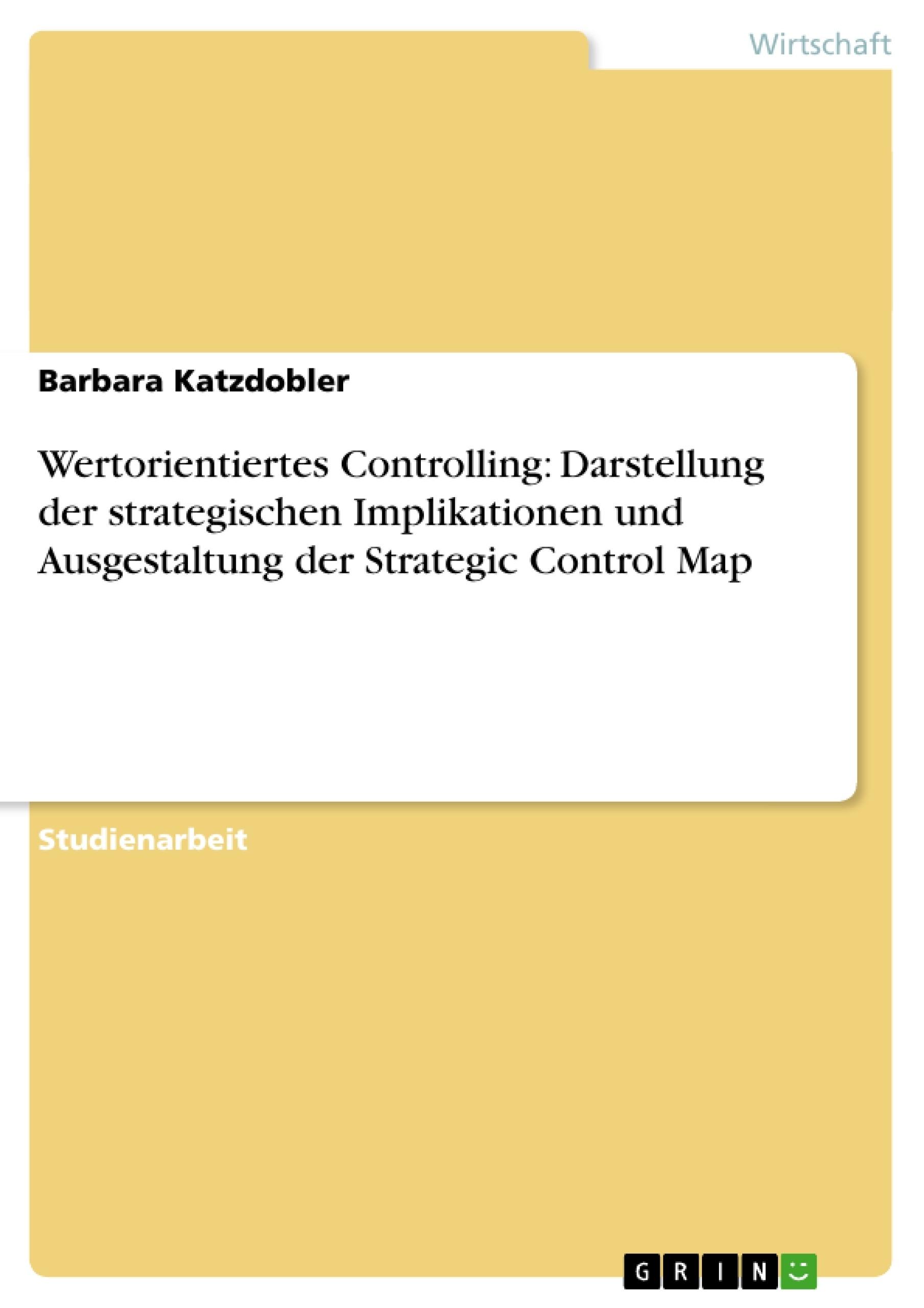 Titel: Wertorientiertes Controlling: Darstellung der strategischen Implikationen und Ausgestaltung der Strategic Control Map