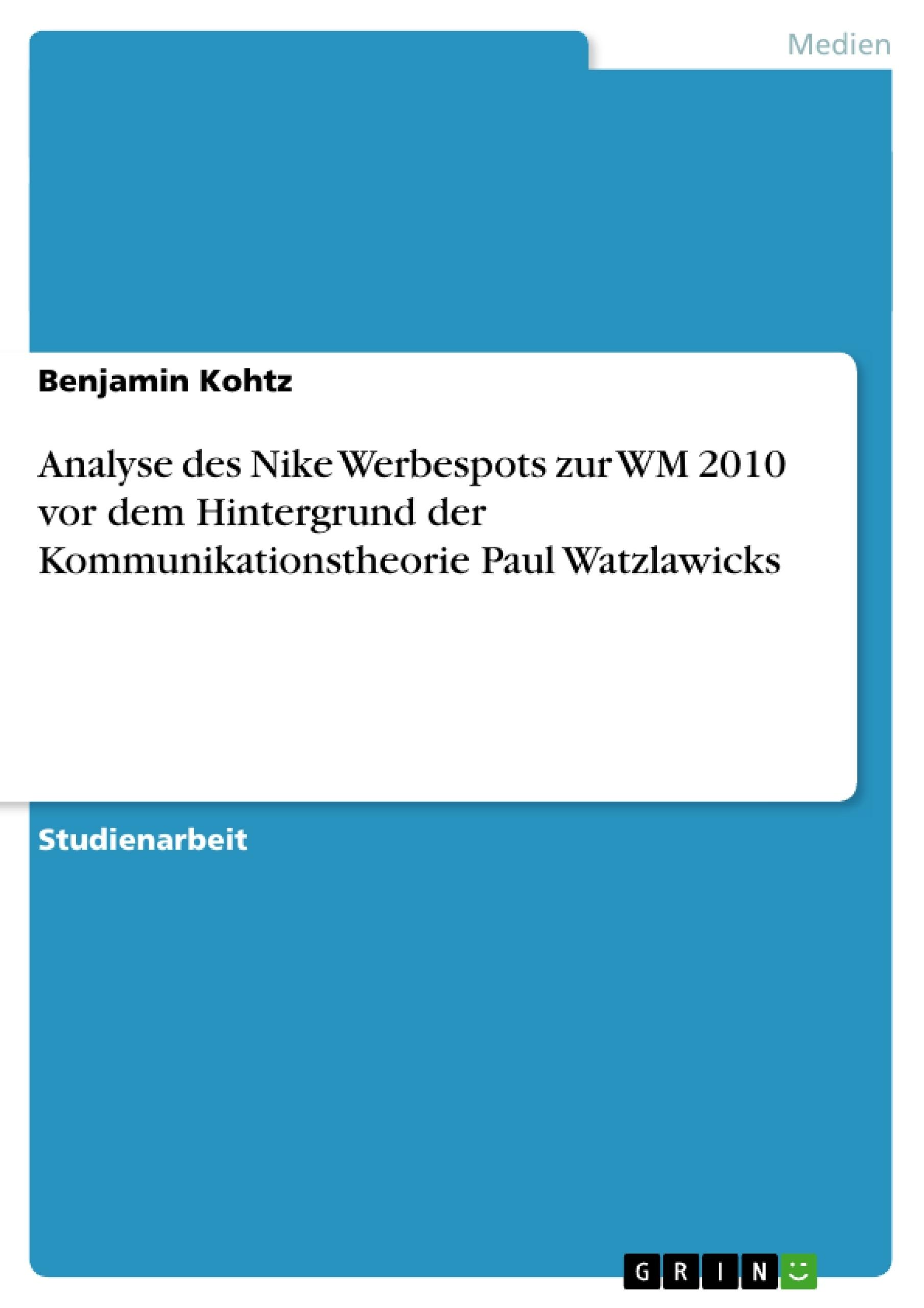 Titel: Analyse des Nike Werbespots zur WM 2010 vor dem Hintergrund der Kommunikationstheorie Paul Watzlawicks
