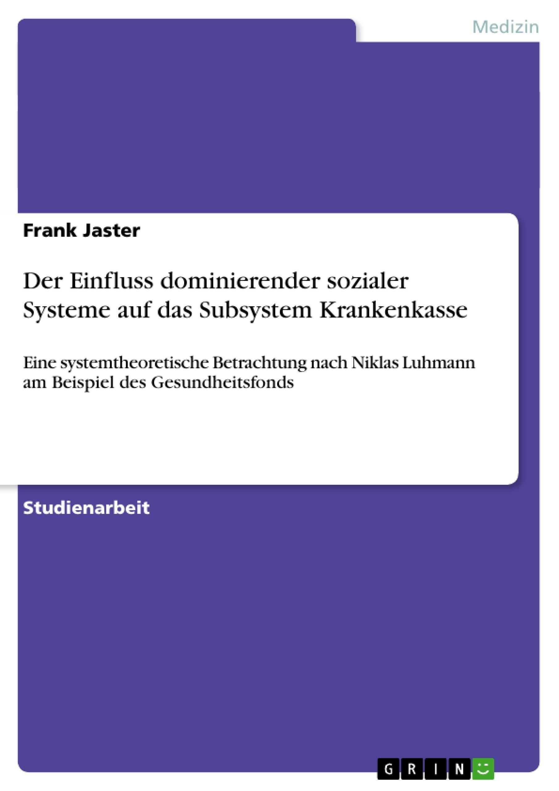 Titel: Der Einfluss dominierender sozialer Systeme auf das Subsystem Krankenkasse
