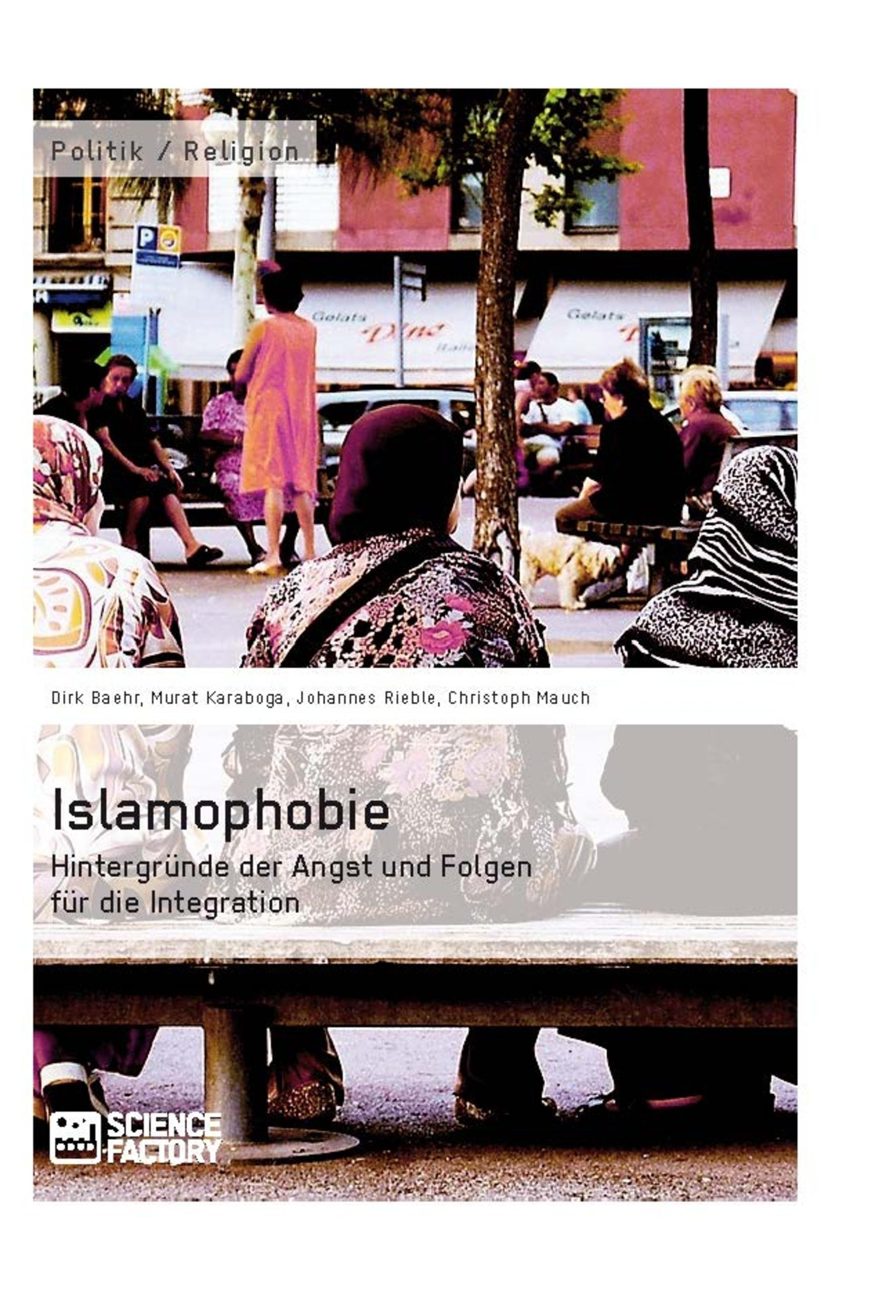 Titel: Islamophobie. Hintergründe der Angst und Folgen für die Integration