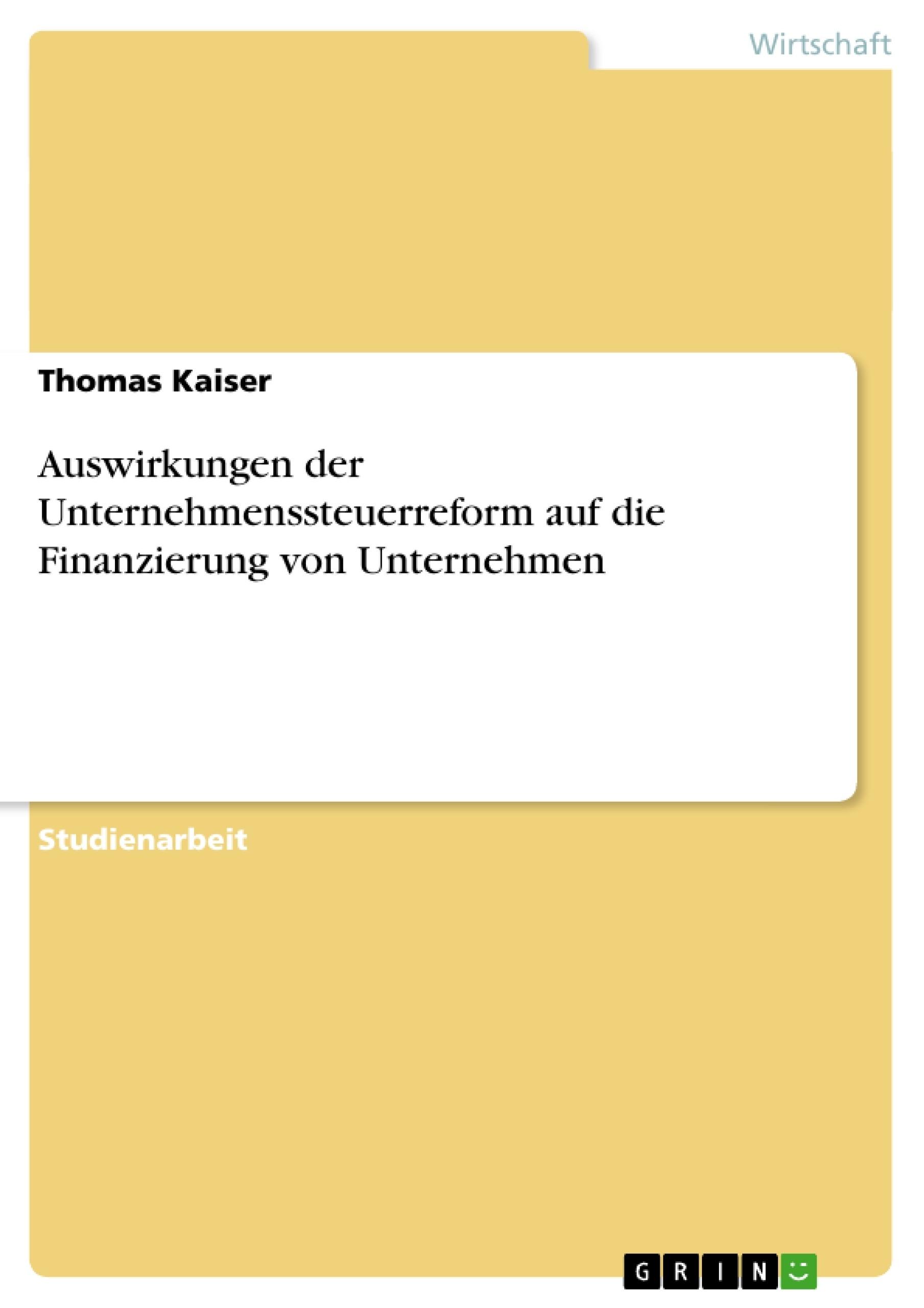 Titel: Auswirkungen der Unternehmenssteuerreform auf die Finanzierung von Unternehmen