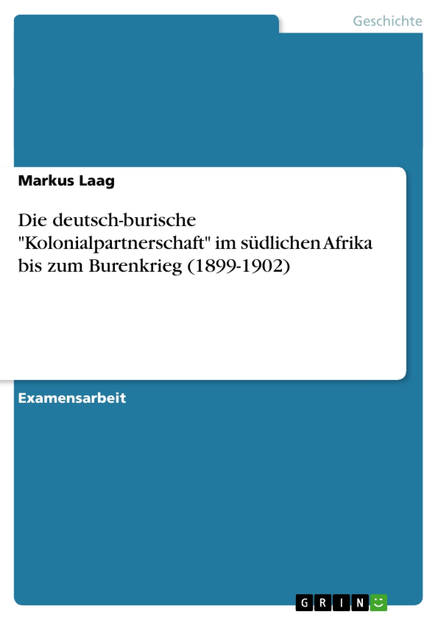 """Titel: Die deutsch-burische """"Kolonialpartnerschaft"""" im südlichen Afrika bis zum Burenkrieg (1899-1902)"""