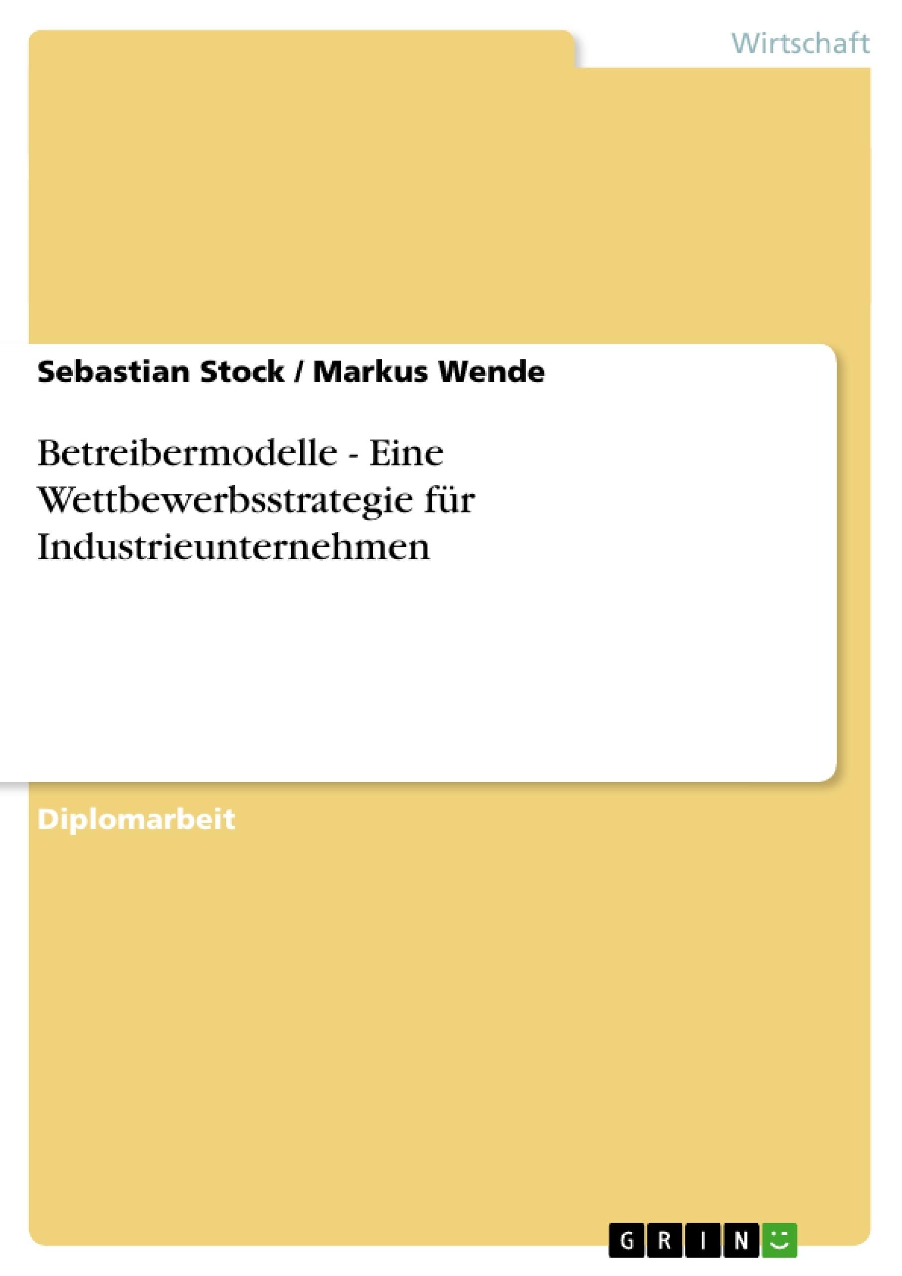 Titel: Betreibermodelle - Eine Wettbewerbsstrategie für Industrieunternehmen