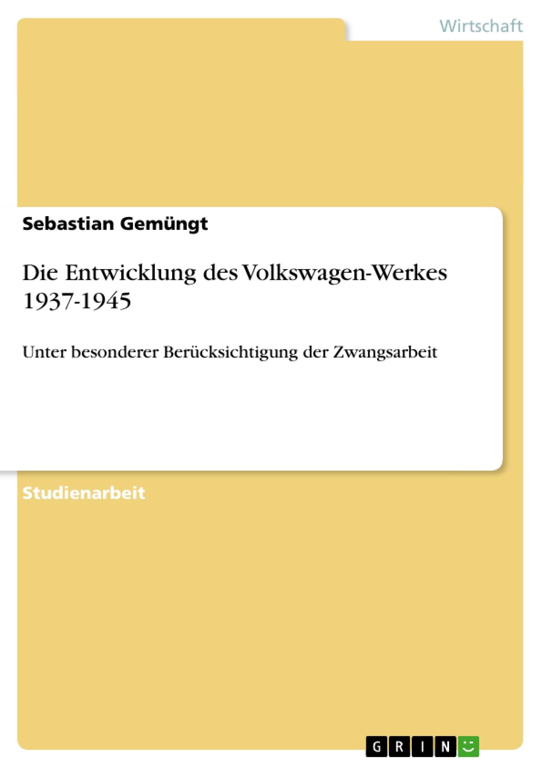 Titel: Die Entwicklung des Volkswagen-Werkes 1937-1945