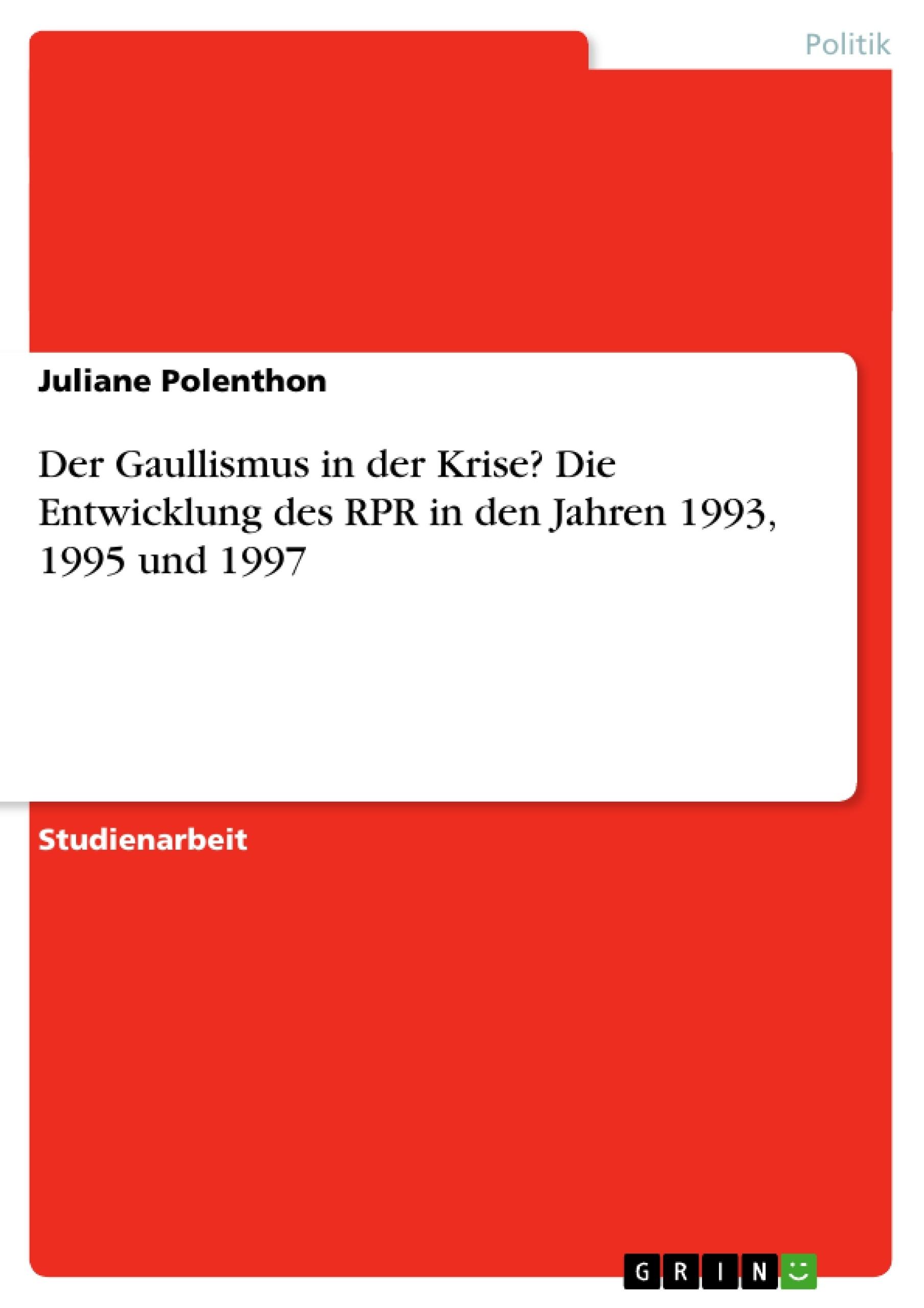Titel: Der Gaullismus in der Krise? Die Entwicklung des RPR in den Jahren 1993, 1995 und 1997