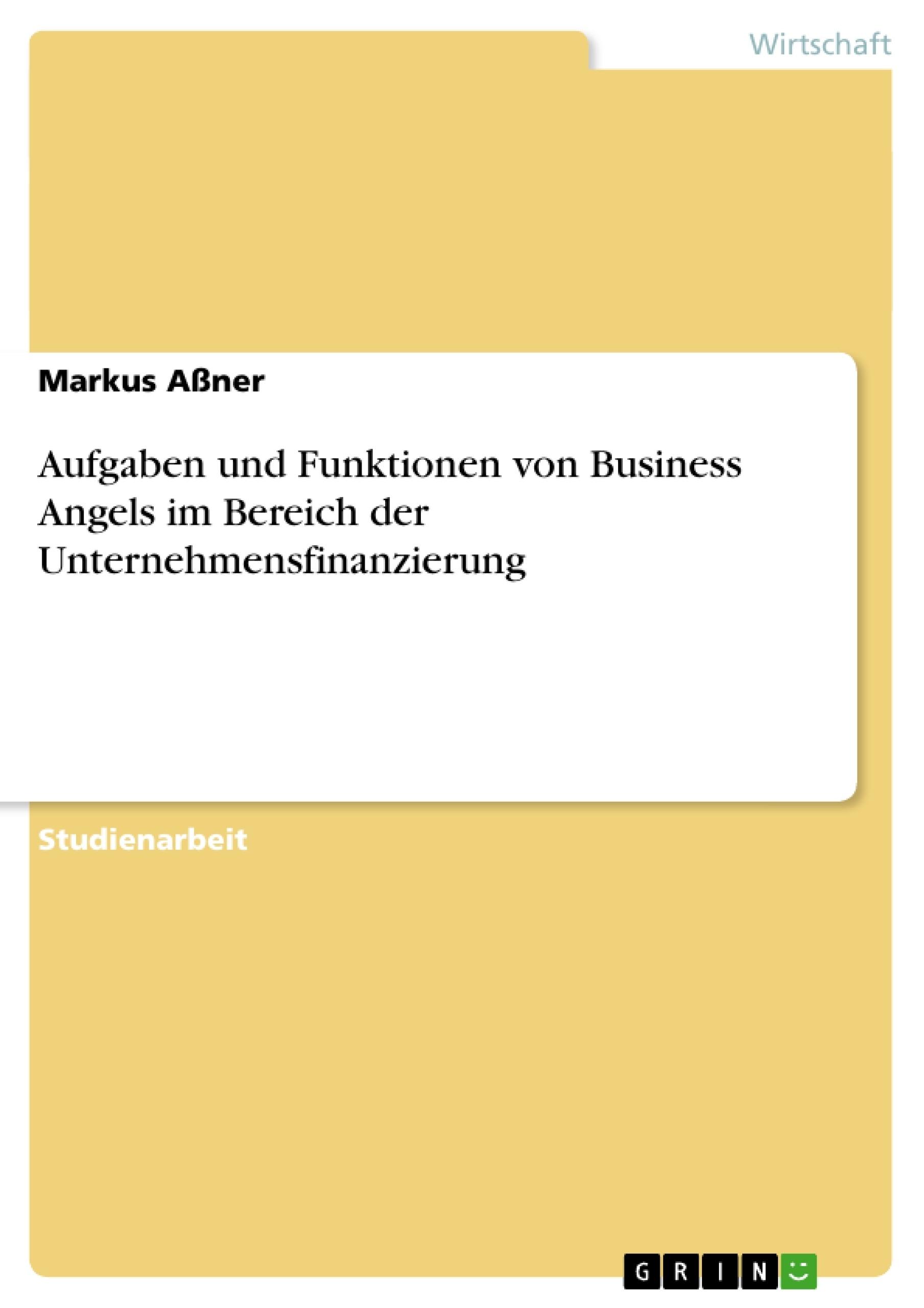 Titel: Aufgaben und Funktionen von Business Angels im Bereich der Unternehmensfinanzierung
