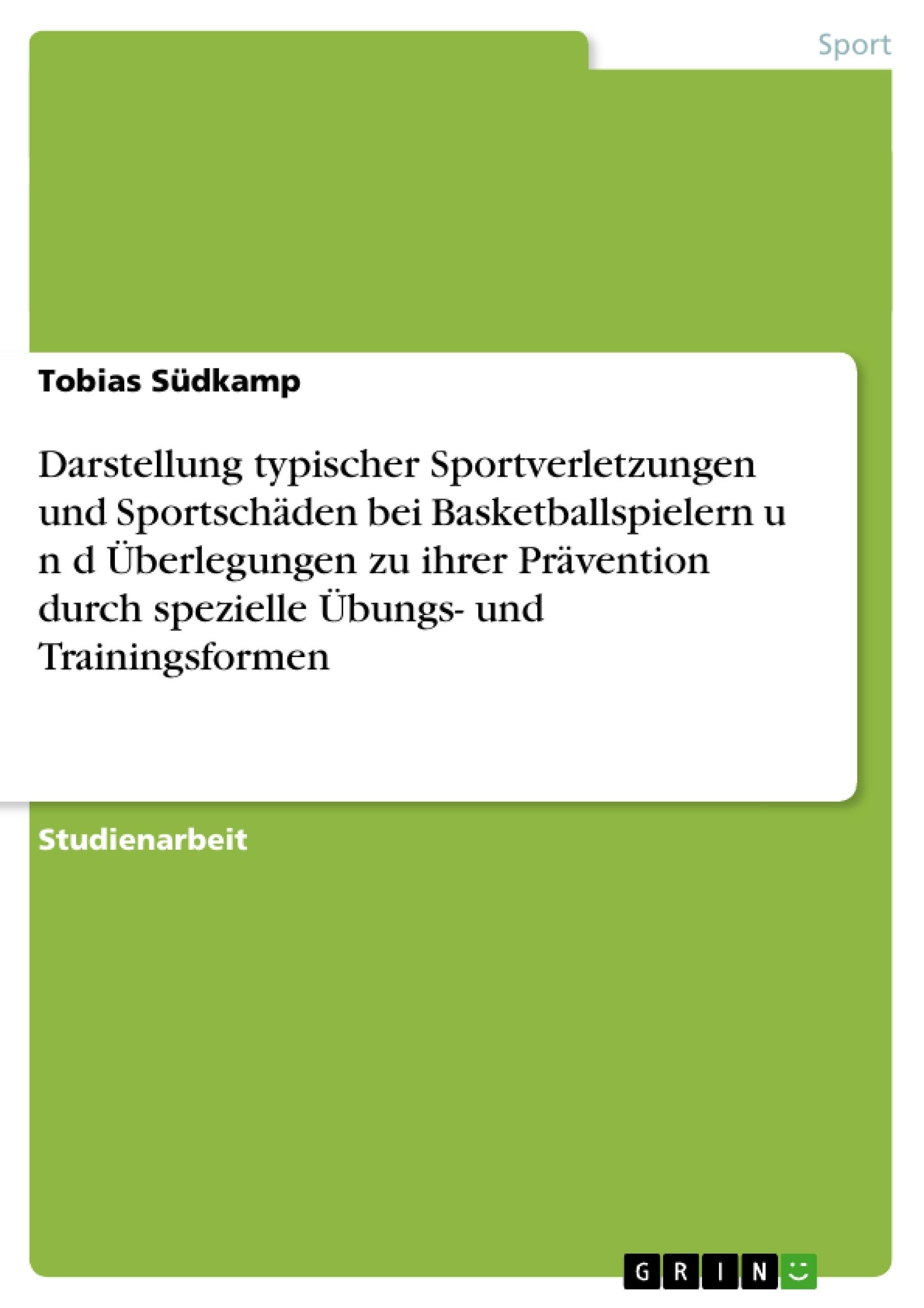 Titel: Darstellung typischer Sportverletzungen und Sportschäden bei Basketballspielern  u n d  Überlegungen zu ihrer Prävention durch spezielle Übungs- und Trainingsformen