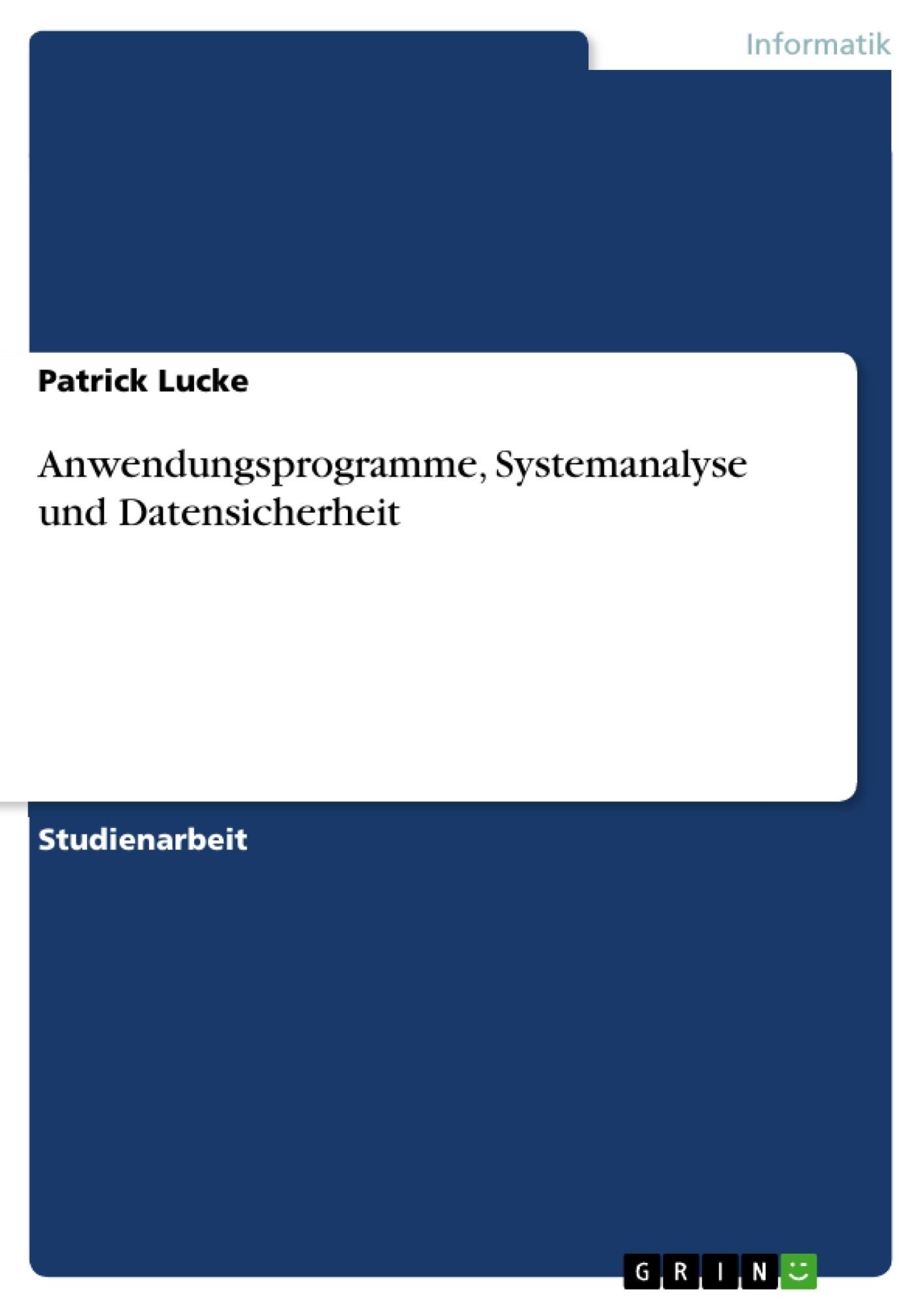 Titel: Anwendungsprogramme, Systemanalyse und Datensicherheit