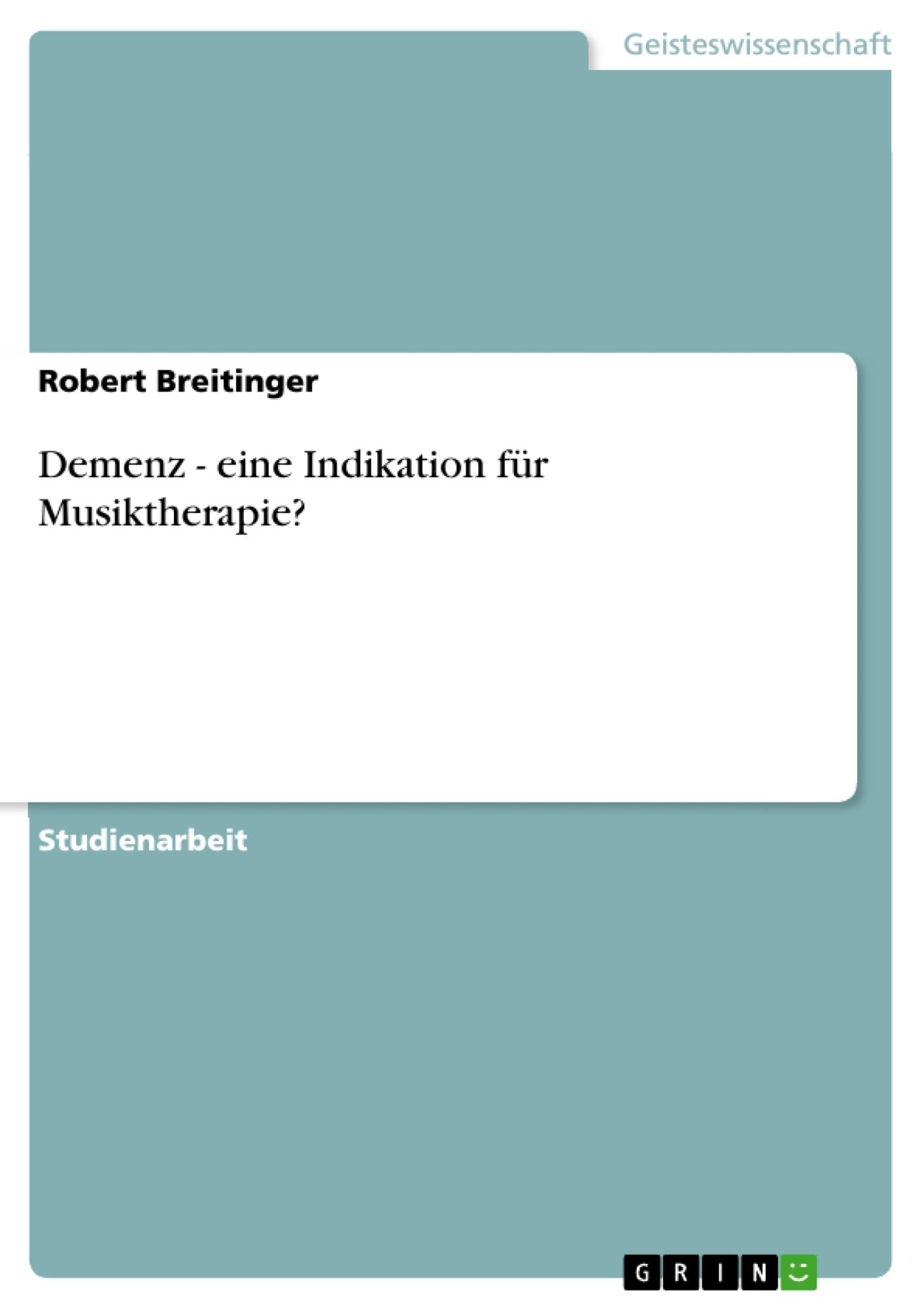 Titel: Demenz - eine Indikation für Musiktherapie?