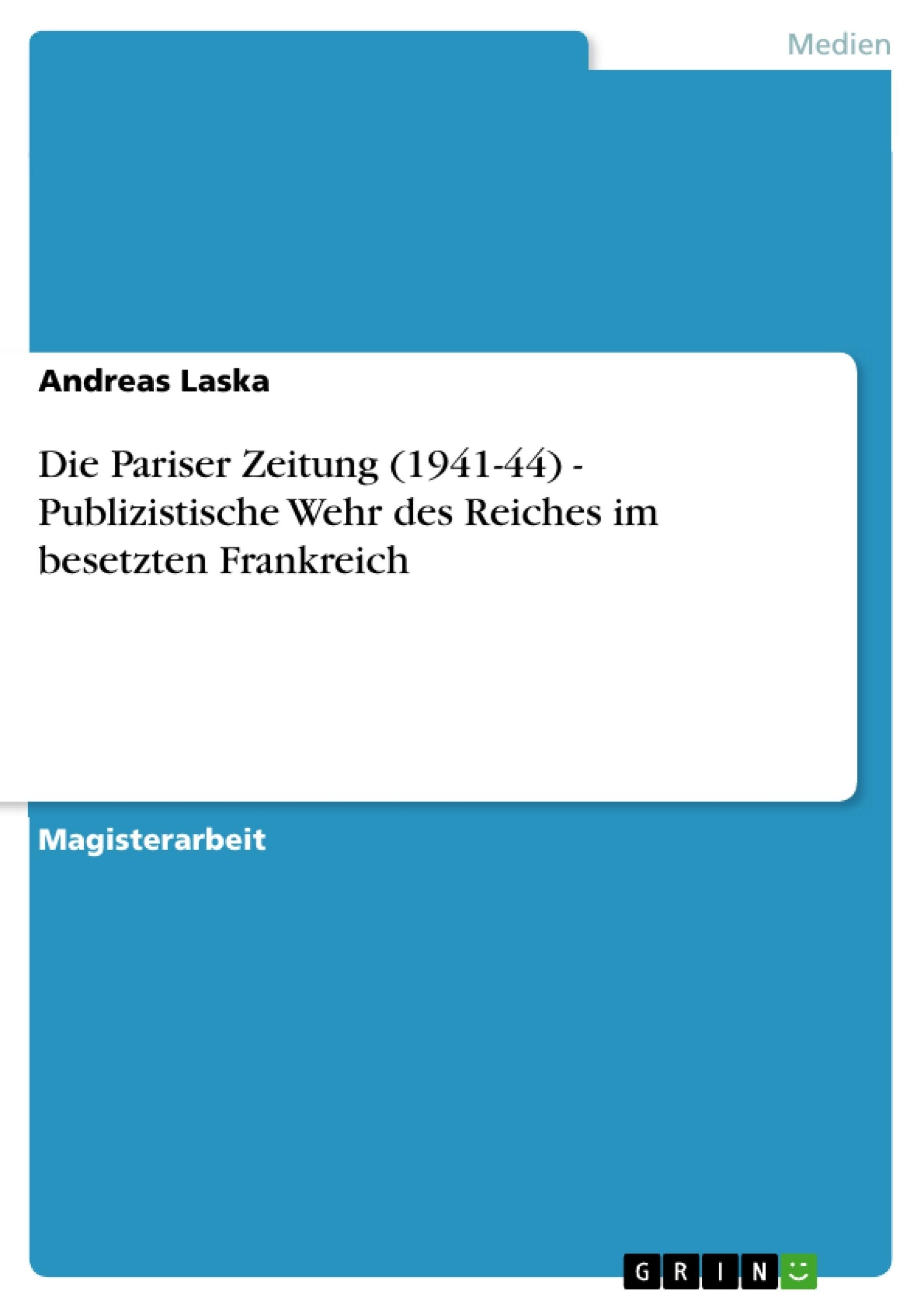 Titel: Die Pariser Zeitung (1941-44) - Publizistische Wehr des Reiches  im besetzten Frankreich