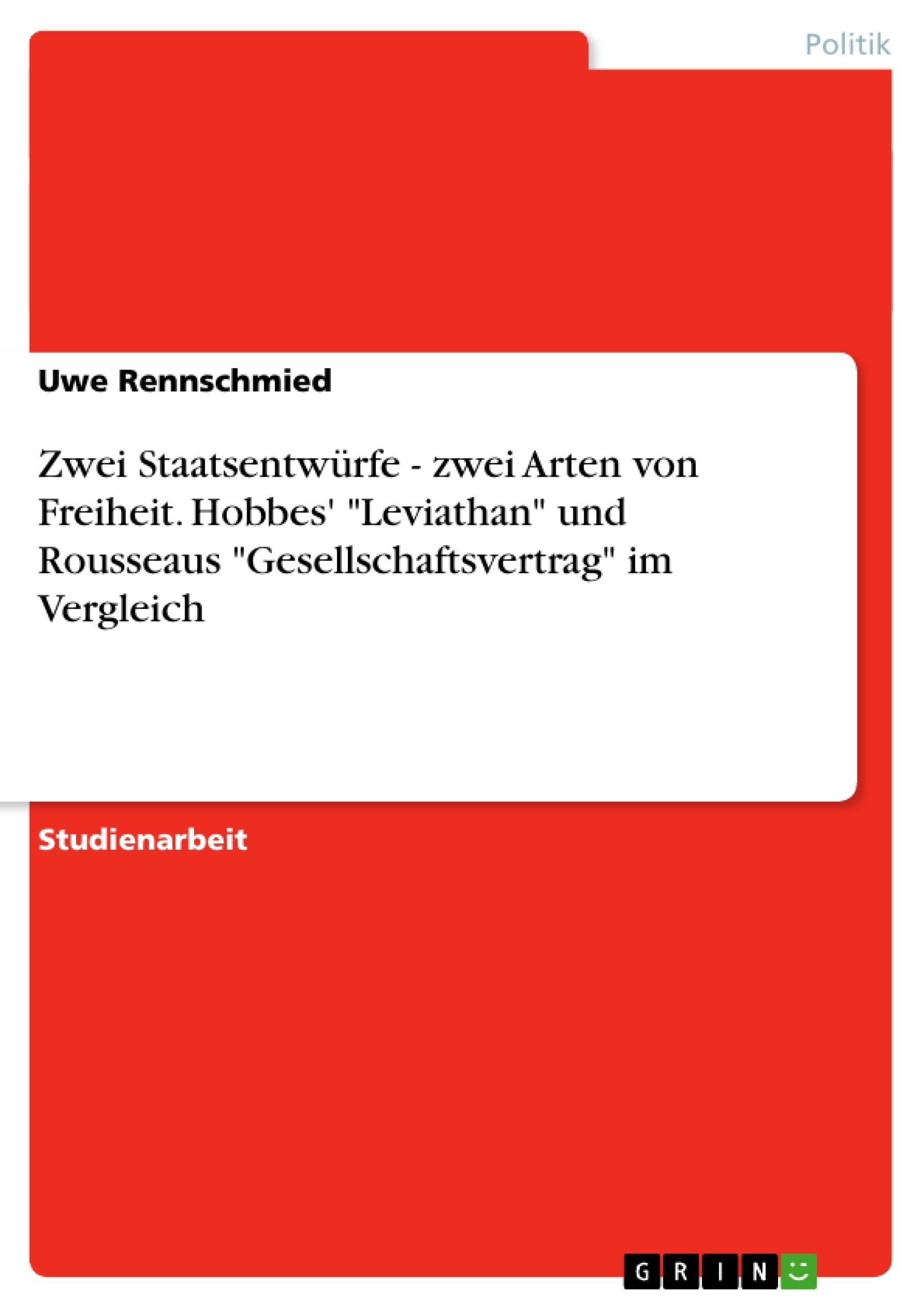 """Titel: Zwei Staatsentwürfe - zwei Arten von Freiheit. Hobbes' """"Leviathan"""" und Rousseaus """"Gesellschaftsvertrag"""" im Vergleich"""