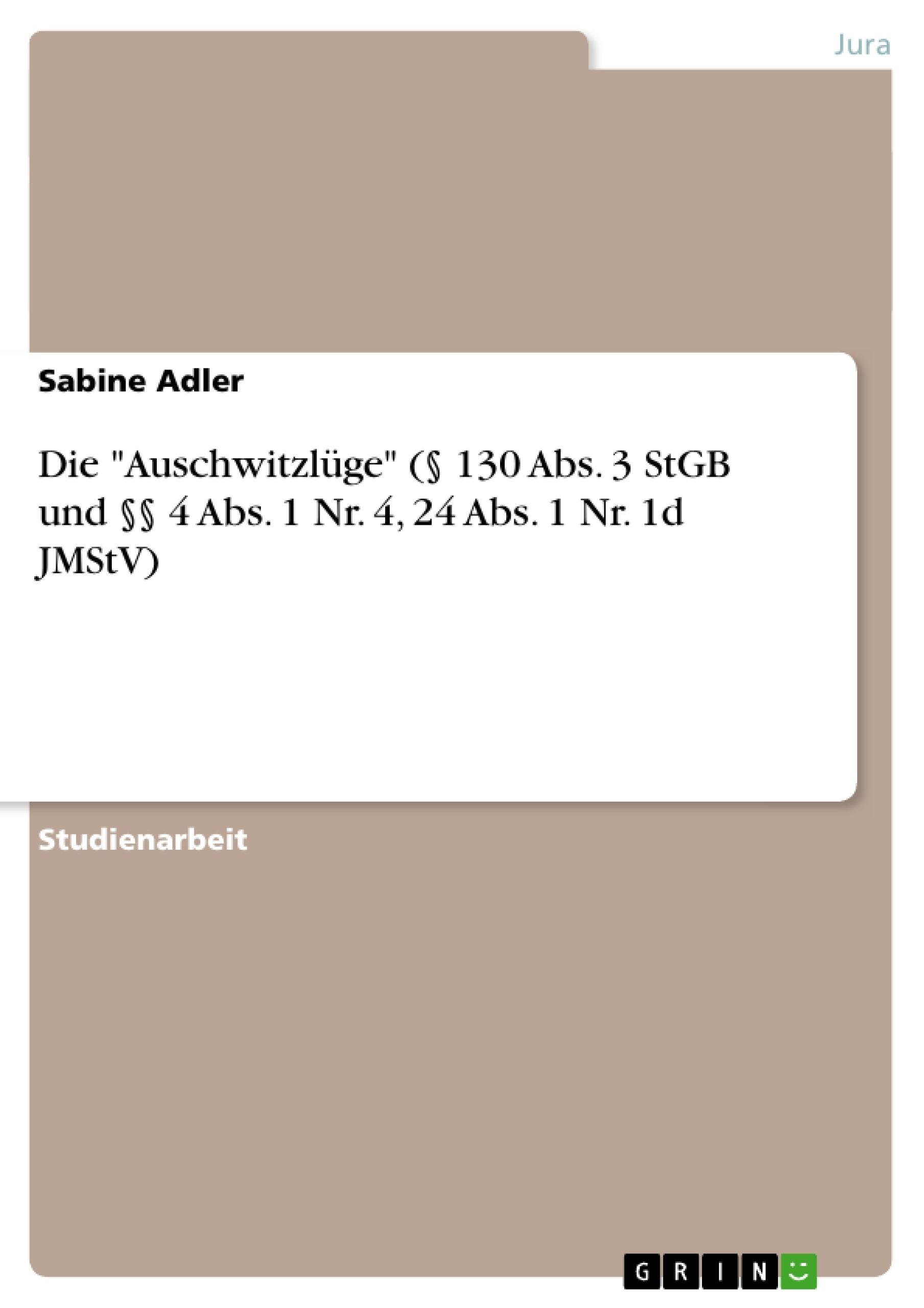 """Titel: Die """"Auschwitzlüge"""" (§ 130 Abs. 3 StGB und §§ 4 Abs. 1 Nr. 4, 24 Abs. 1 Nr. 1d JMStV)"""