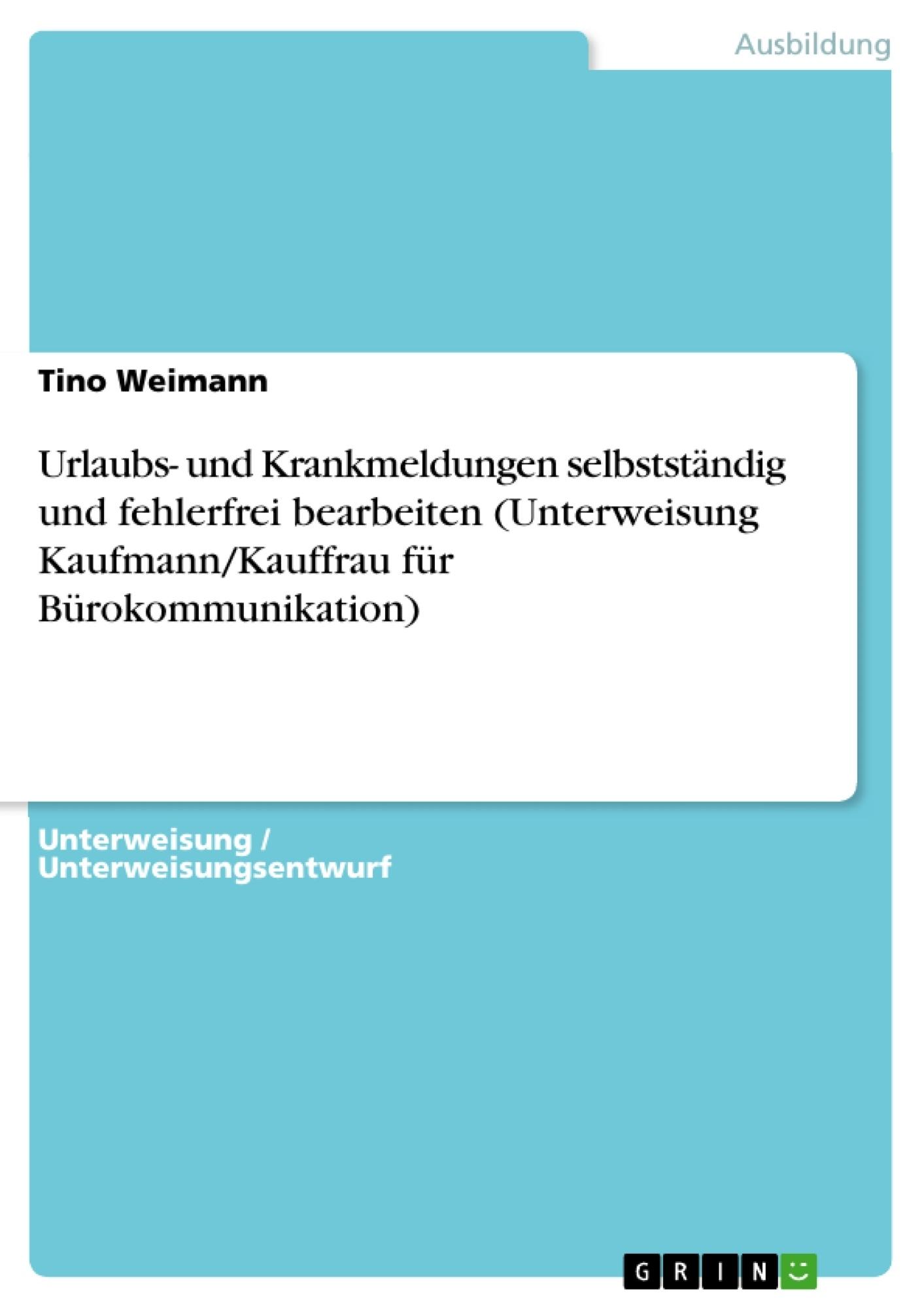 Titel: Urlaubs- und Krankmeldungen selbstständig und fehlerfrei bearbeiten (Unterweisung Kaufmann/Kauffrau für Bürokommunikation)