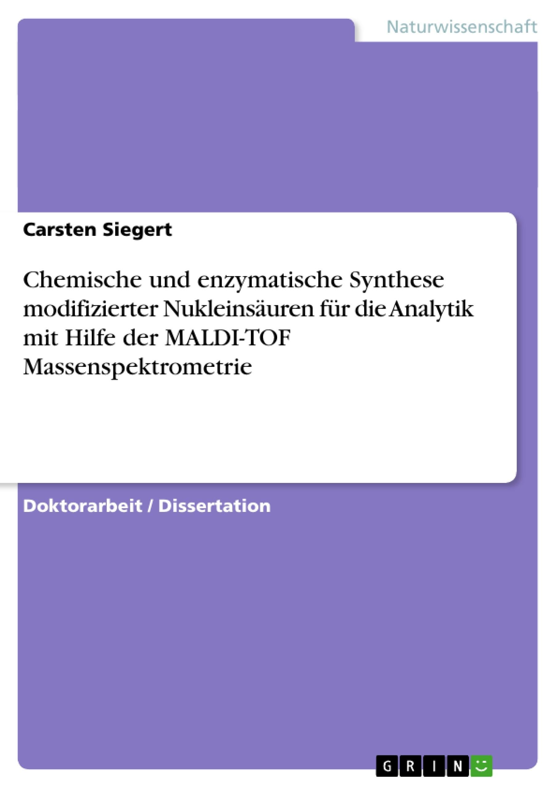 Titel: Chemische und enzymatische Synthese modifizierter Nukleinsäuren für die Analytik mit Hilfe der MALDI-TOF Massenspektrometrie