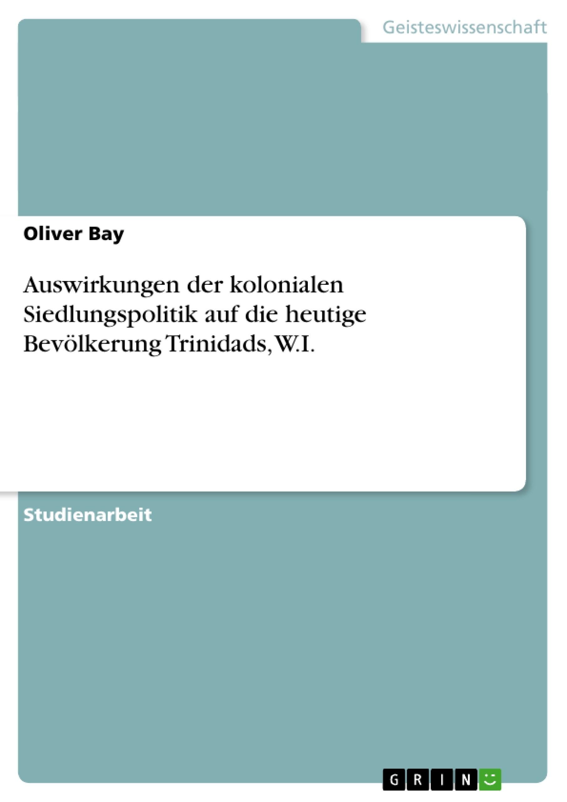 Titel: Auswirkungen der kolonialen Siedlungspolitik auf die heutige Bevölkerung Trinidads, W.I.