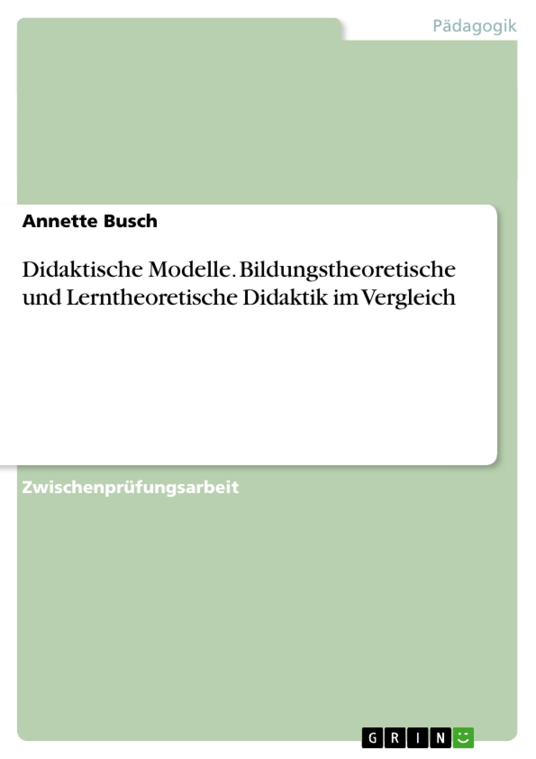 Titel: Didaktische Modelle. Bildungstheoretische und Lerntheoretische Didaktik im Vergleich