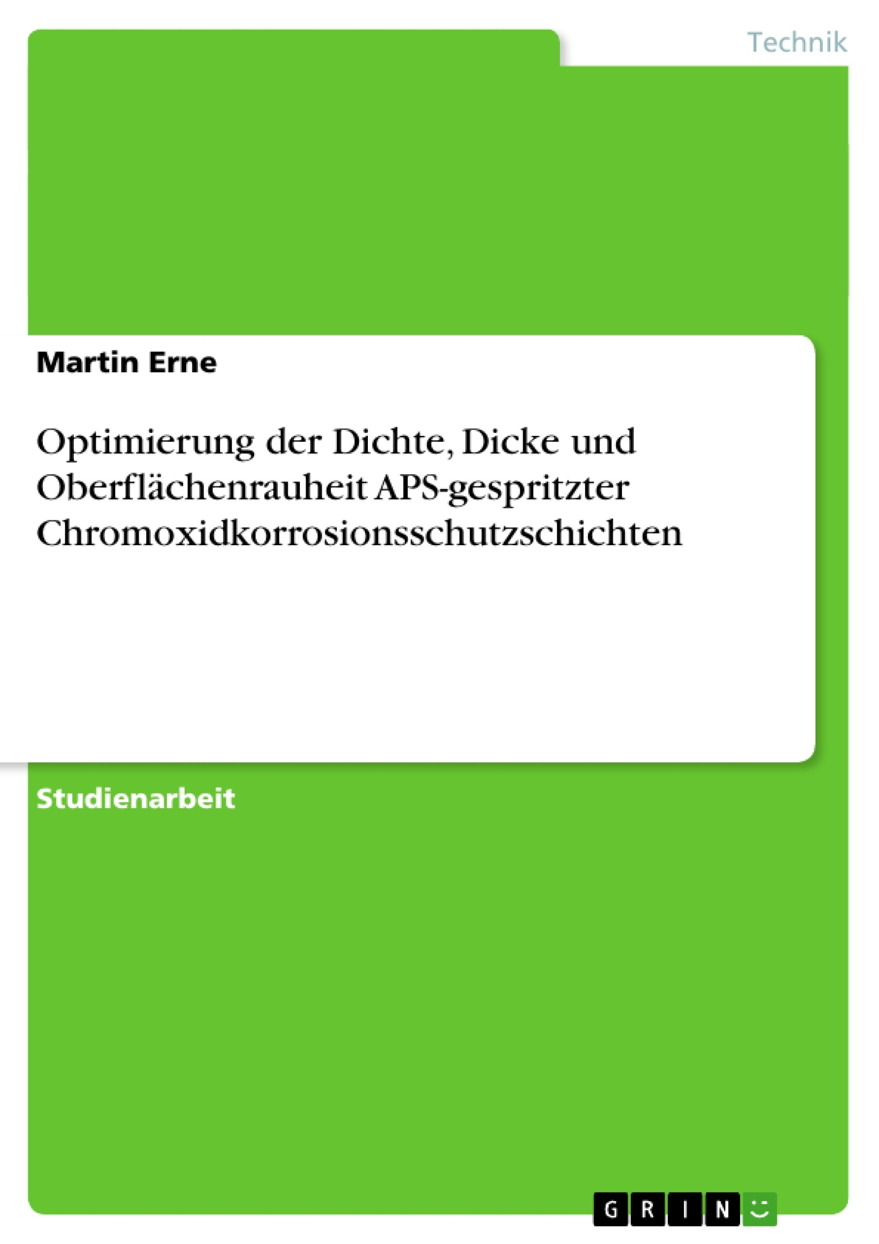 Titel: Optimierung der Dichte, Dicke und Oberflächenrauheit APS-gespritzter Chromoxidkorrosionsschutzschichten