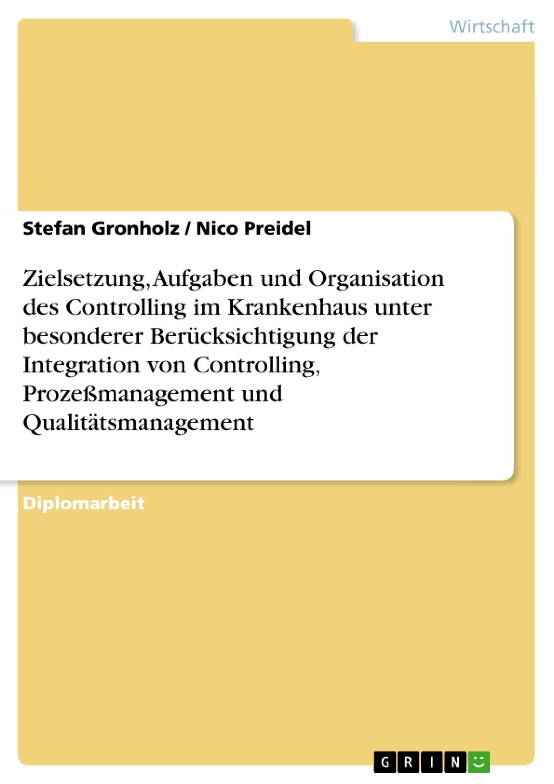 Titel: Zielsetzung, Aufgaben und Organisation des Controlling im Krankenhaus unter besonderer Berücksichtigung der Integration von Controlling, Prozeßmanagement und Qualitätsmanagement