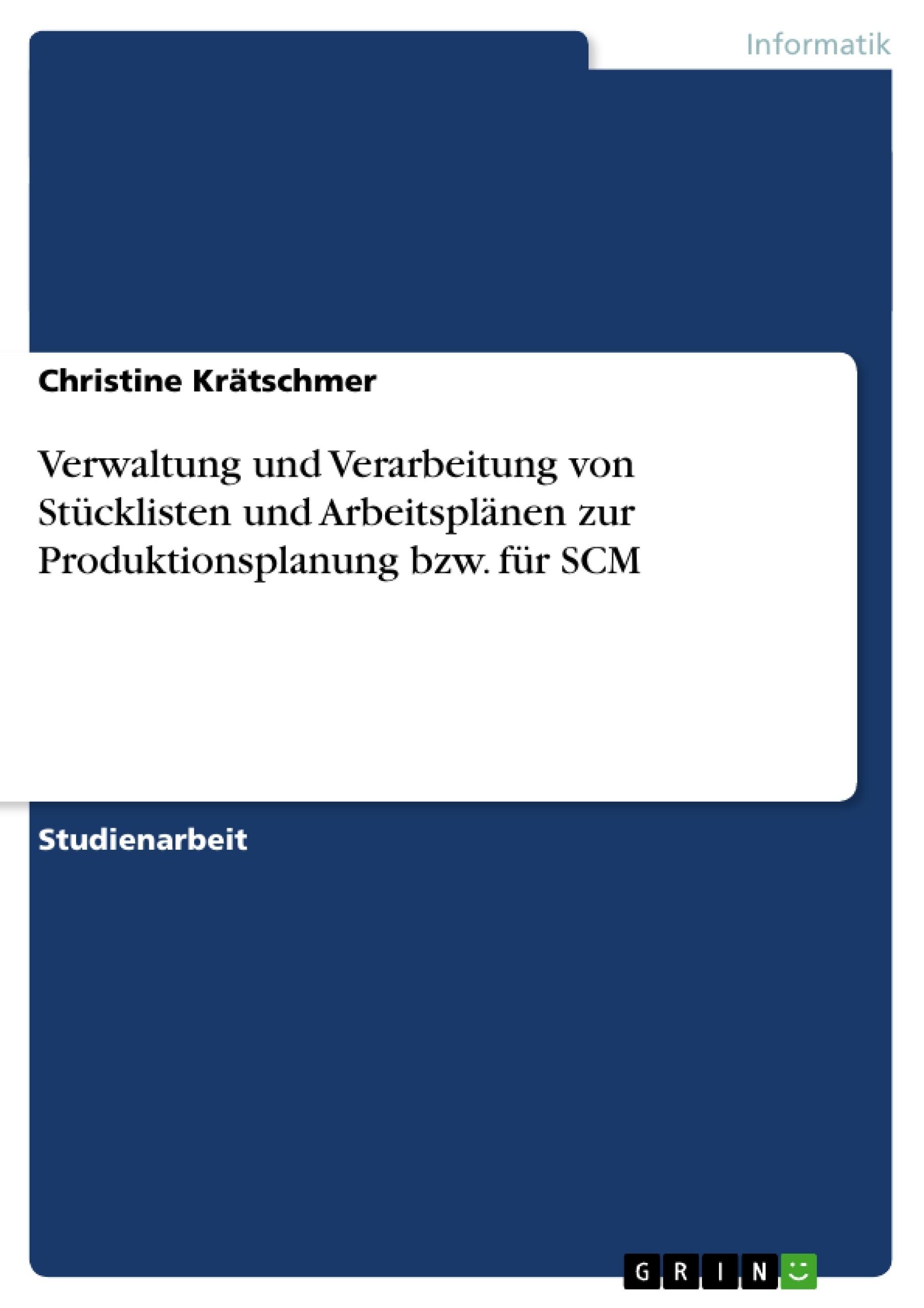 Titel: Verwaltung und Verarbeitung von Stücklisten und Arbeitsplänen zur Produktionsplanung bzw. für SCM