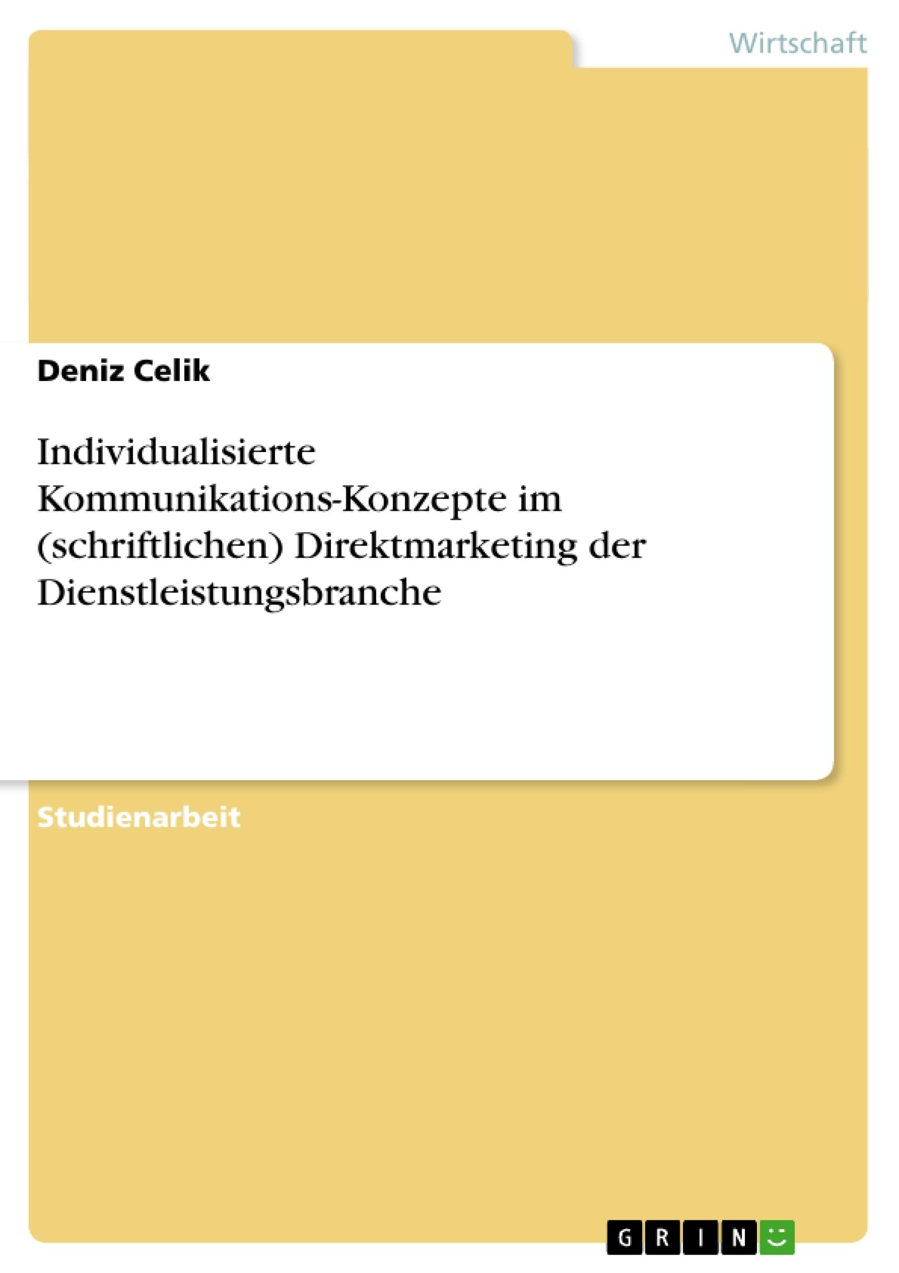 Titel: Individualisierte Kommunikations-Konzepte im (schriftlichen) Direktmarketing der Dienstleistungsbranche