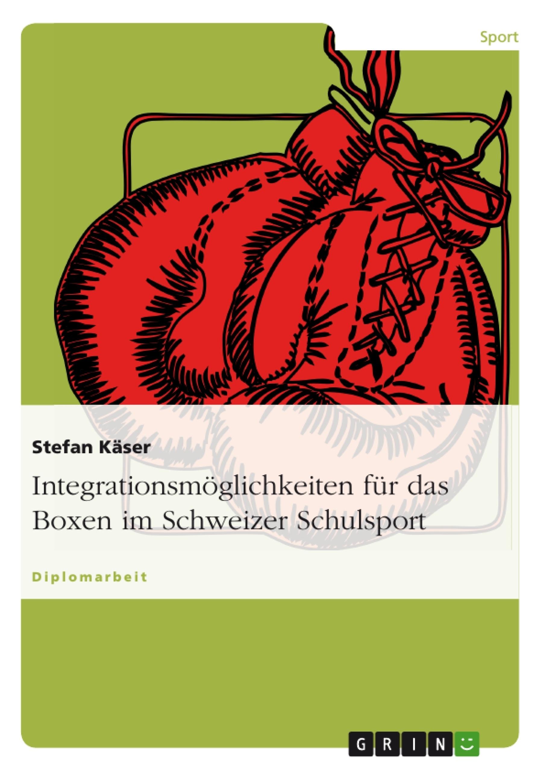 Titel: Integrationsmöglichkeiten für das Boxen im Schweizer Schulsport