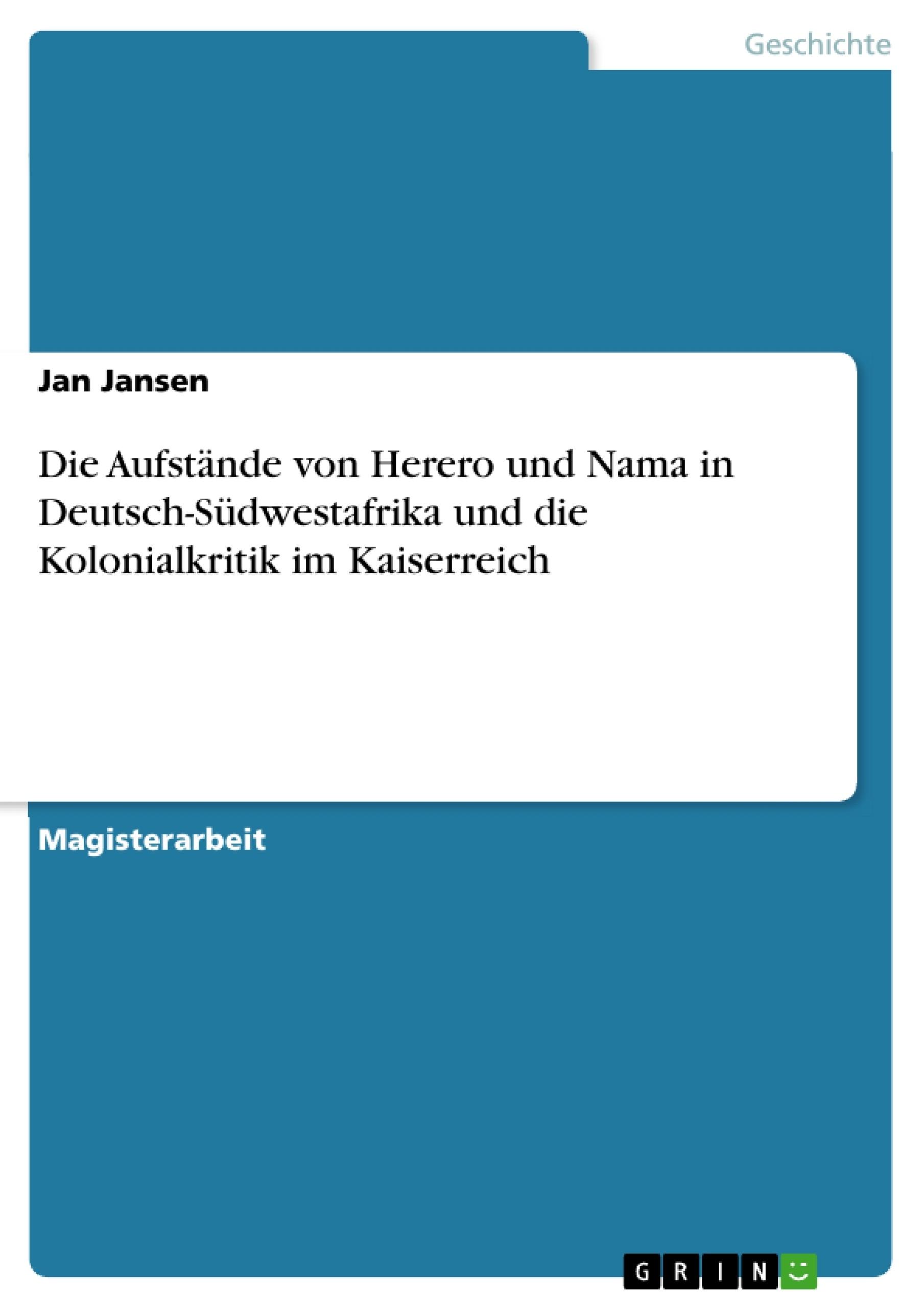 Titel: Die Aufstände von Herero und Nama in Deutsch-Südwestafrika und die Kolonialkritik im Kaiserreich