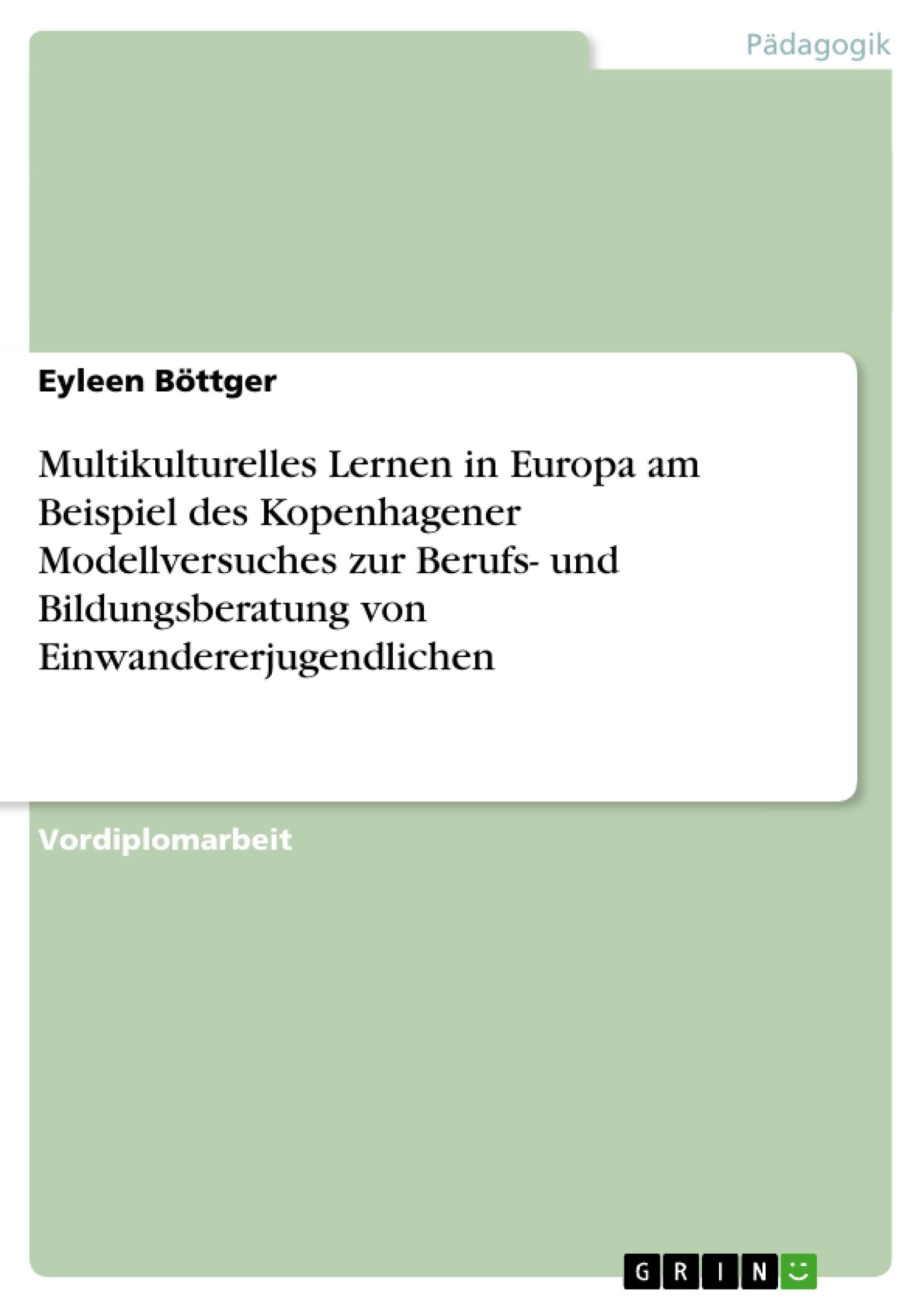 Titel: Multikulturelles Lernen in Europa am Beispiel des Kopenhagener Modellversuches zur Berufs- und Bildungsberatung von Einwandererjugendlichen