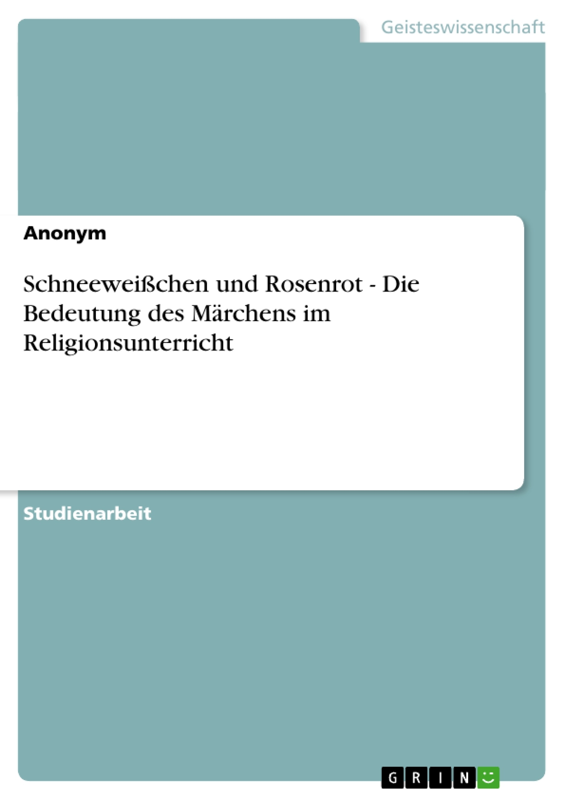 Titel: Schneeweißchen und Rosenrot - Die Bedeutung des Märchens im Religionsunterricht