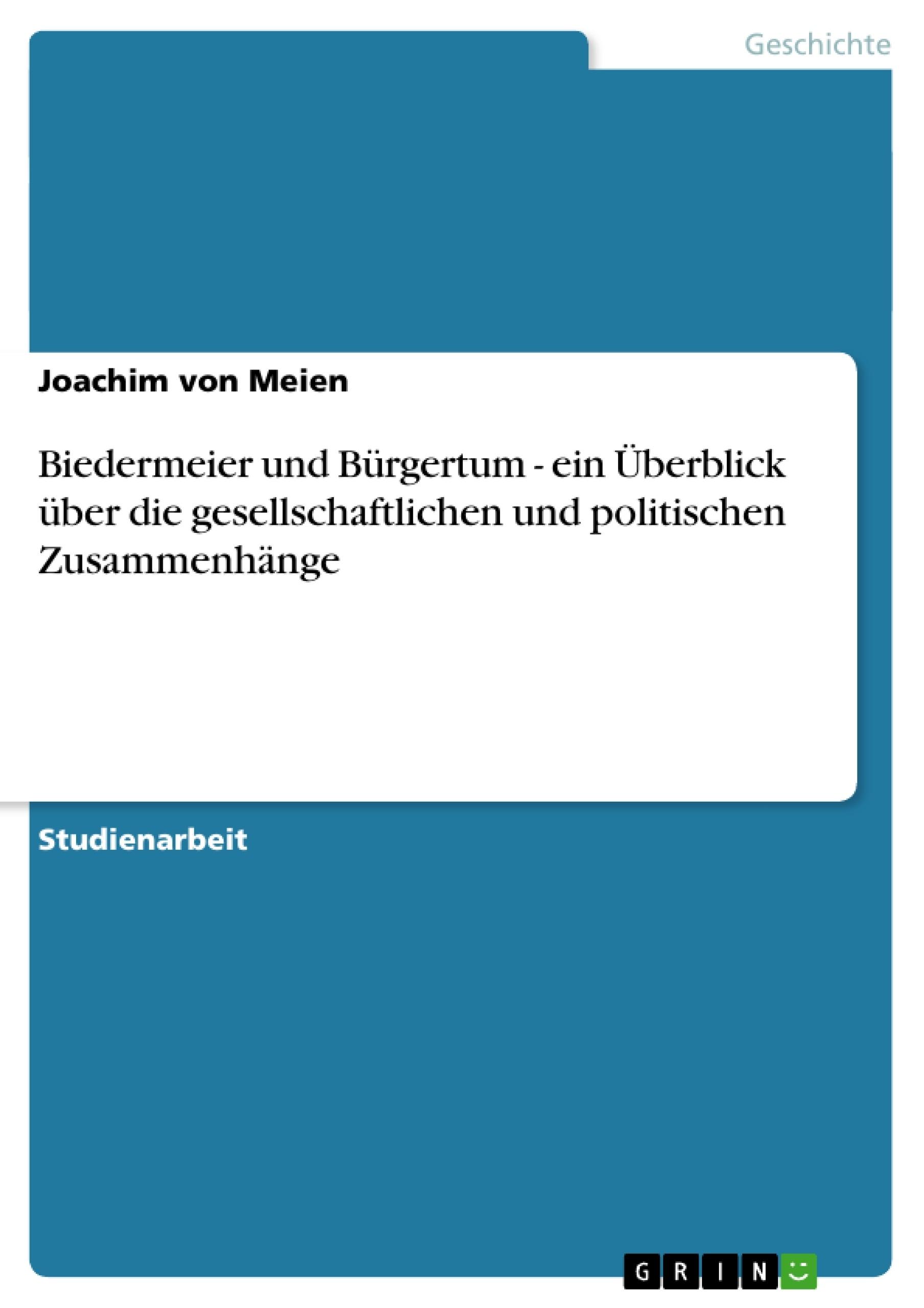 Titel: Biedermeier und Bürgertum - ein Überblick über die gesellschaftlichen und politischen Zusammenhänge