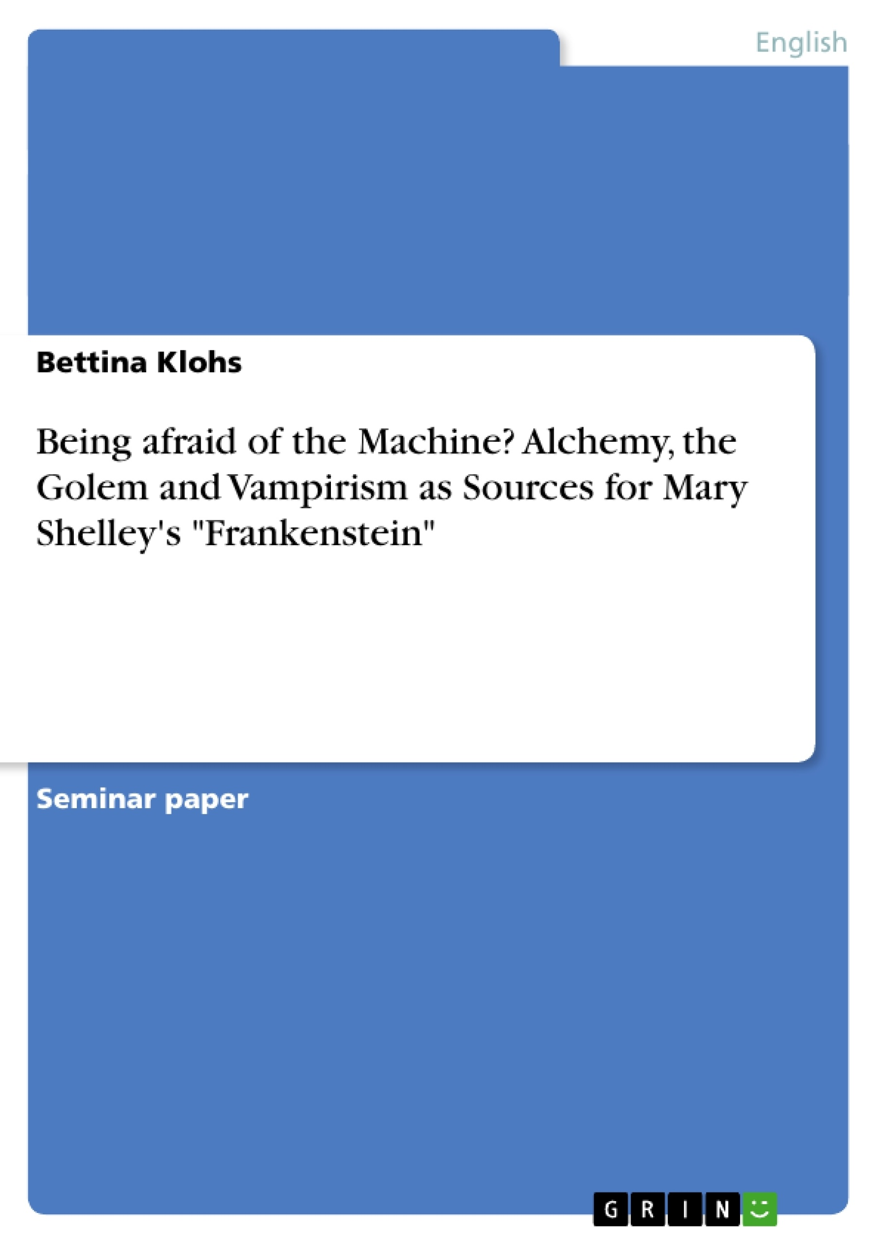 """Title: Being afraid of the Machine? Alchemy, the Golem and Vampirism as Sources for Mary Shelley's """"Frankenstein"""""""