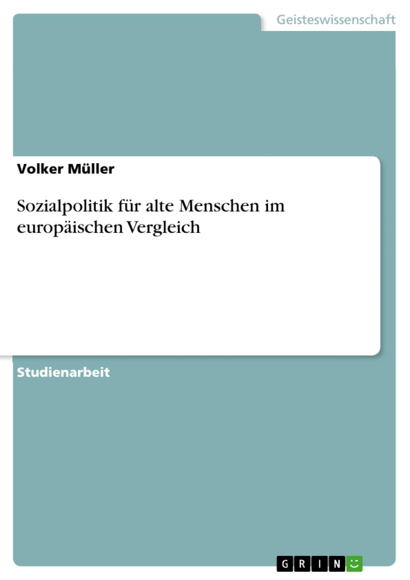 Titel: Sozialpolitik für alte Menschen im europäischen Vergleich