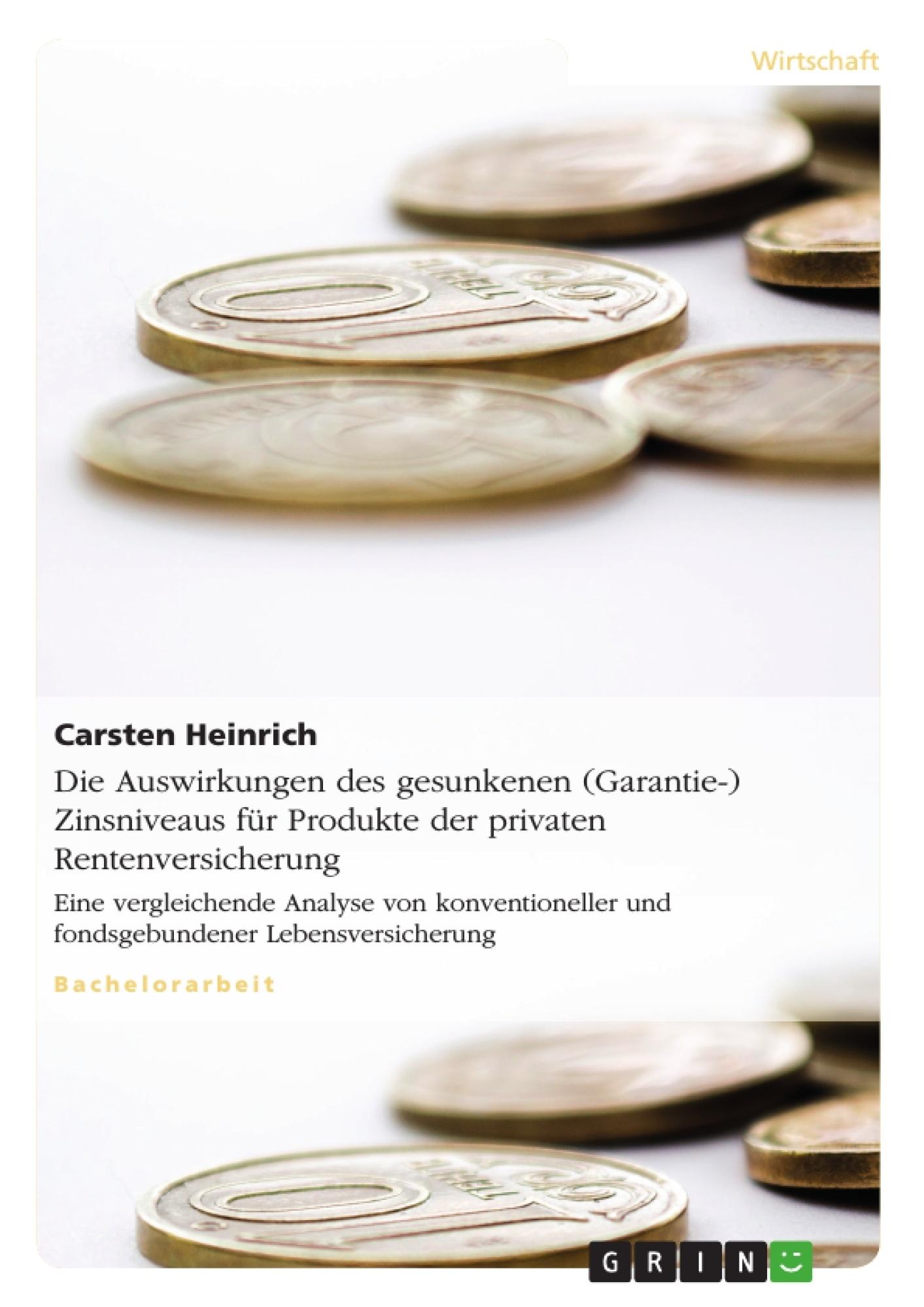 Titel: Die Auswirkungen des gesunkenen (Garantie-) Zinsniveaus für Produkte der privaten Rentenversicherung