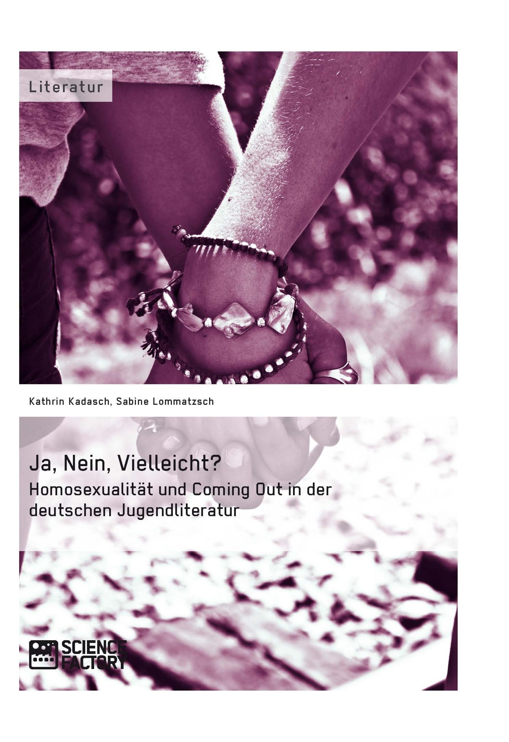Titel: Ja, Nein, Vielleicht? - Homosexualität und Coming Out in der deutschen Jugendliteratur