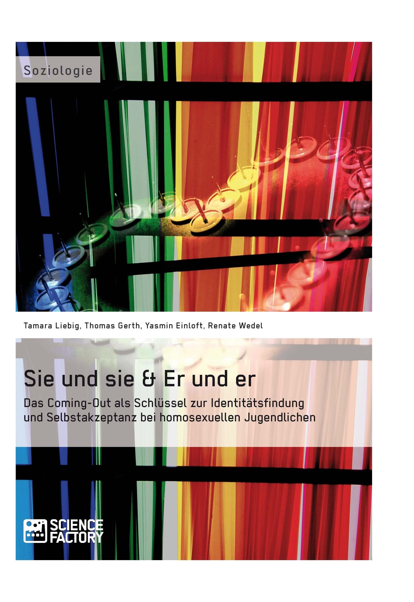 Titel: Sie und sie & Er und er. Das Coming-Out als Schlüssel zur Identitätsfindung und Selbstakzeptanz bei homosexuellen Jugendlichen