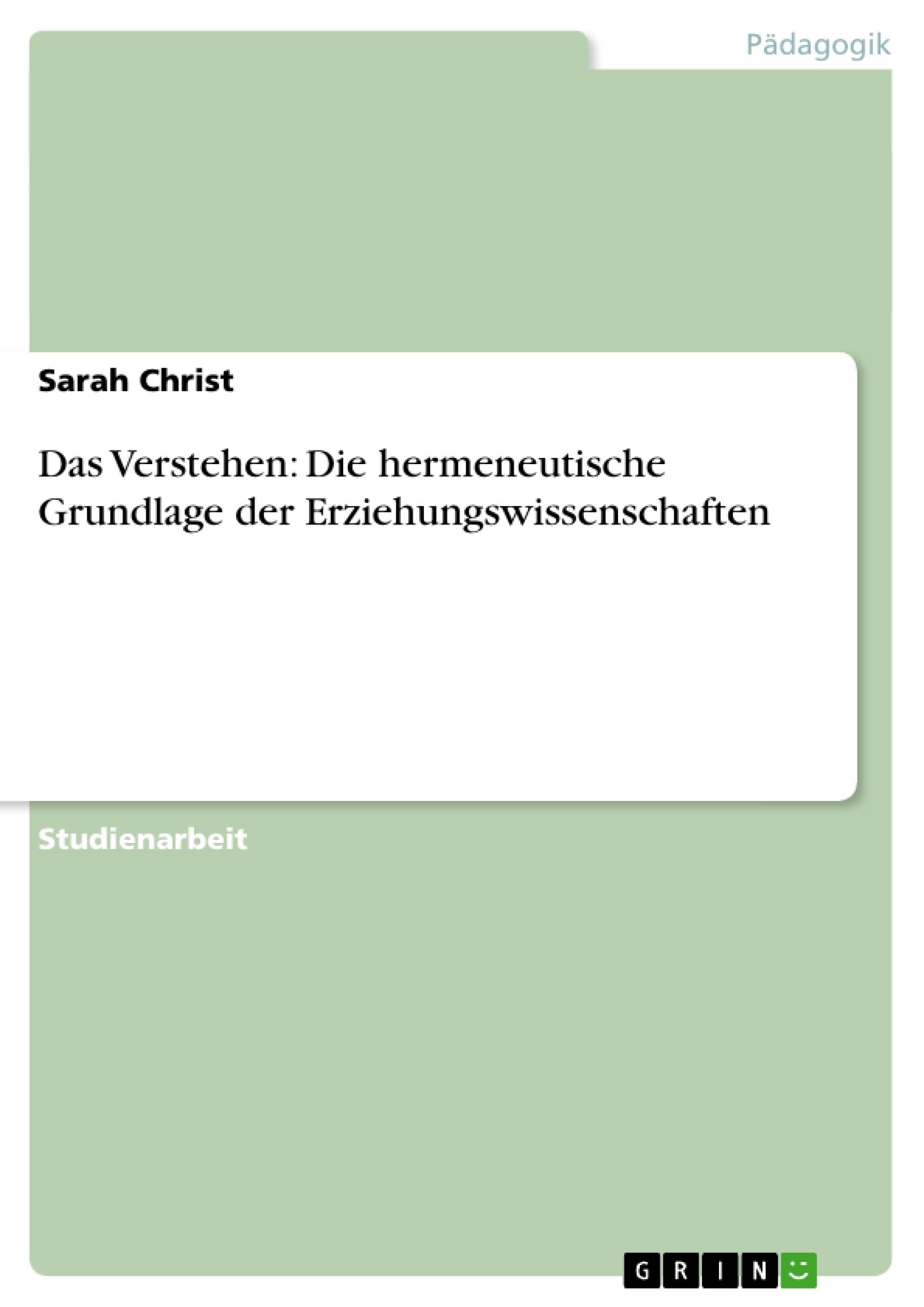 Titel: Das Verstehen: Die hermeneutische Grundlage der Erziehungswissenschaften