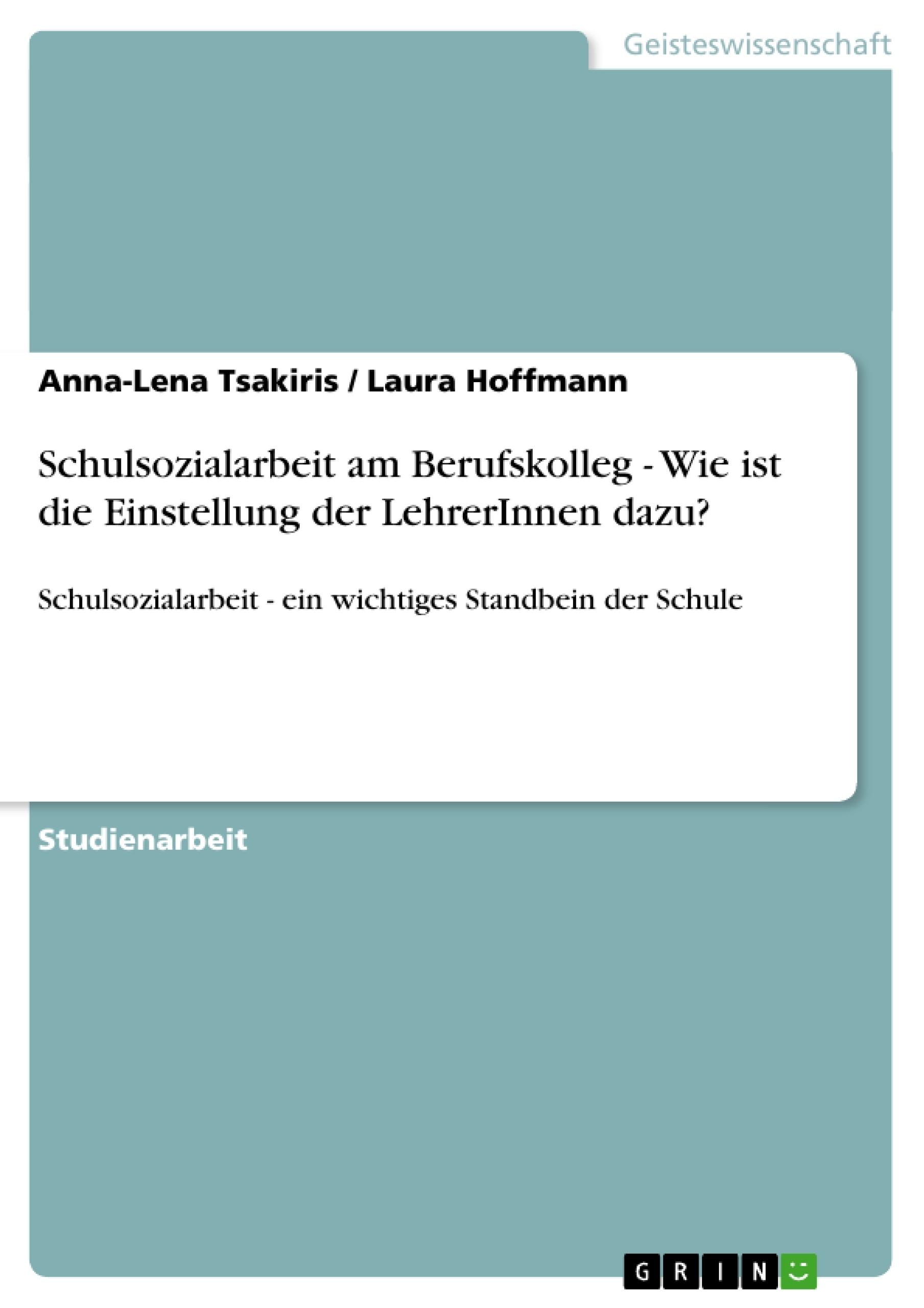 Titel: Schulsozialarbeit am Berufskolleg - Wie ist die Einstellung der LehrerInnen dazu?
