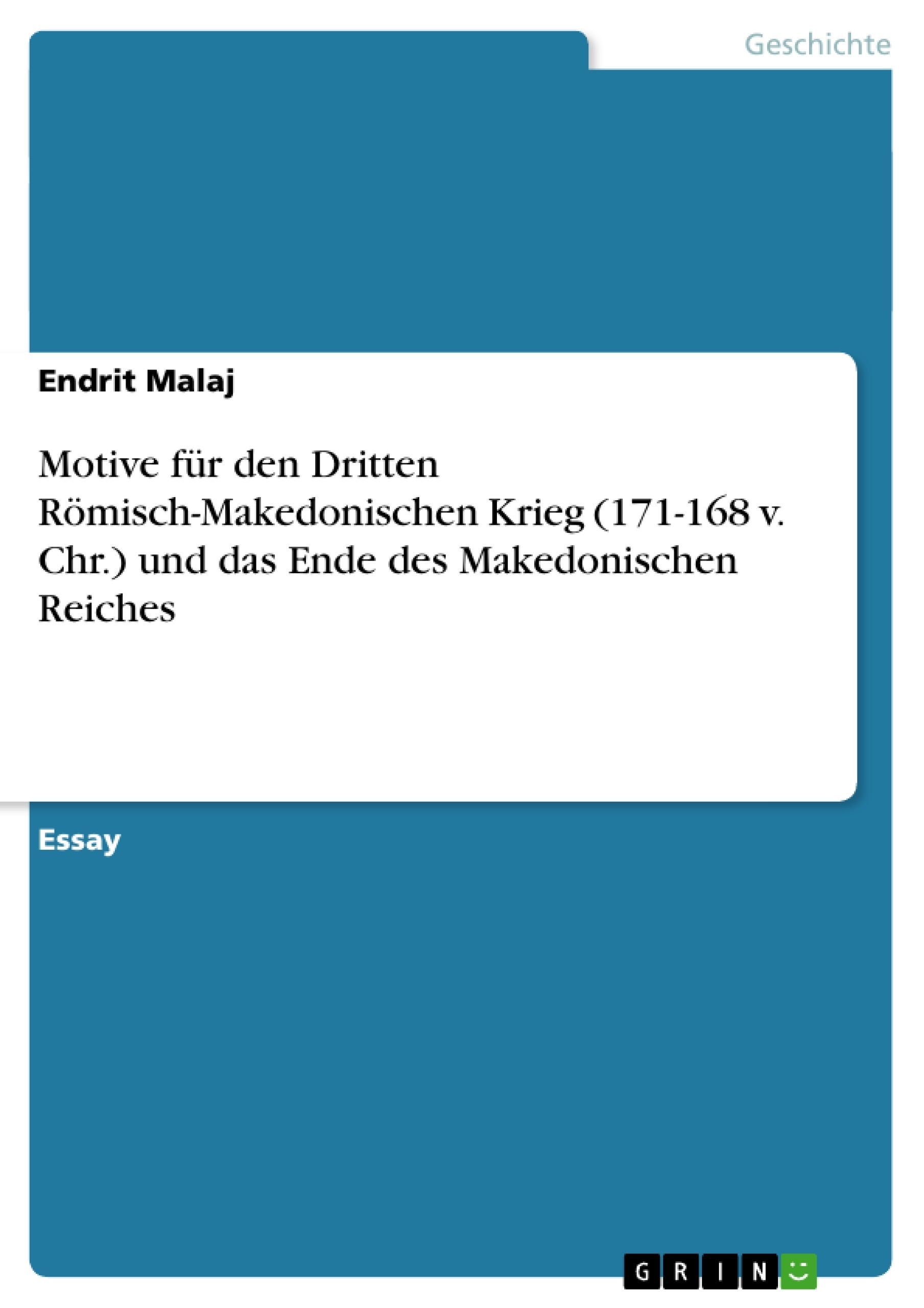 Titel: Motive für den Dritten Römisch-Makedonischen Krieg (171-168 v. Chr.) und das Ende des Makedonischen Reiches