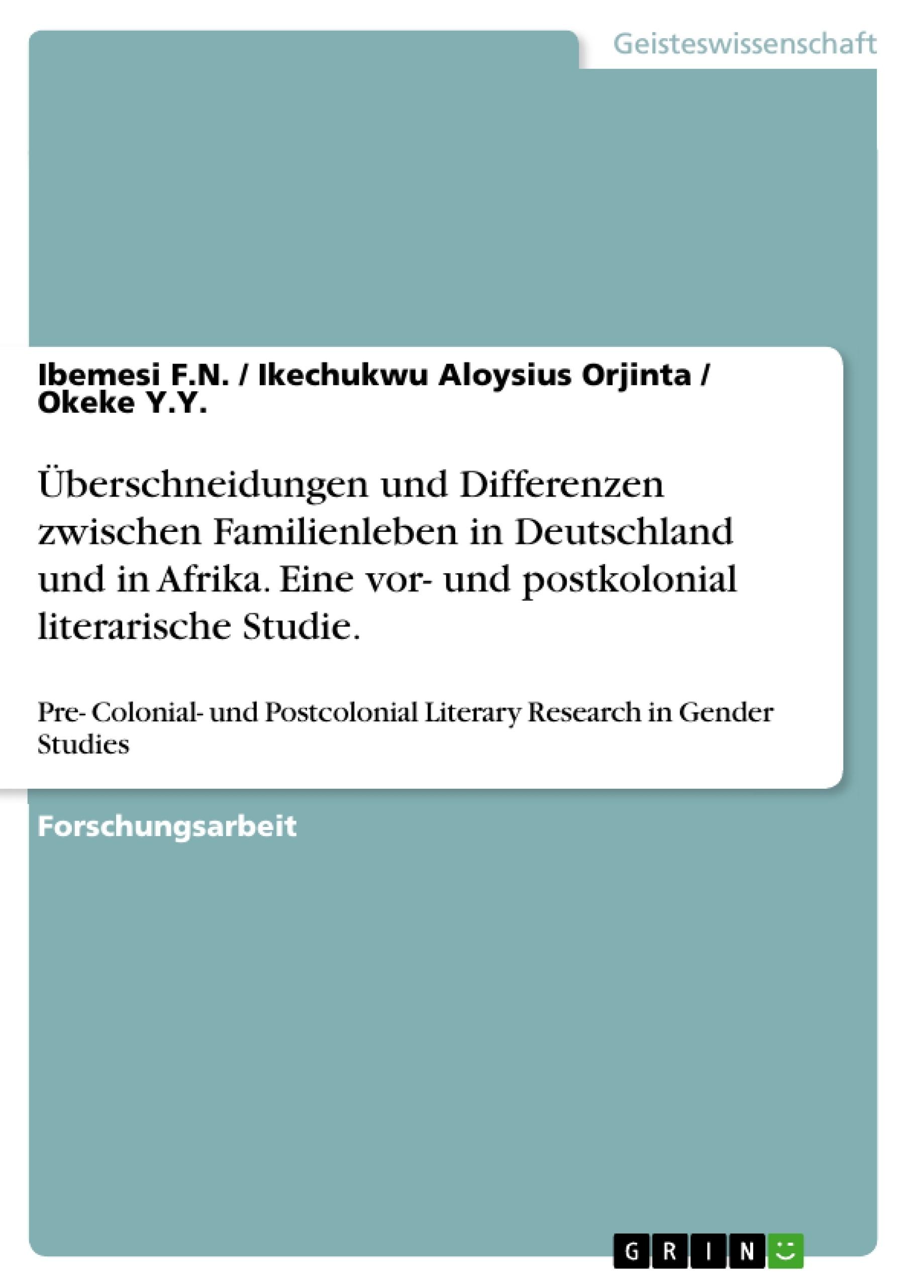 Titel: Überschneidungen und Differenzen zwischen Familienleben in Deutschland und in Afrika. Eine vor- und postkolonial literarische Studie.