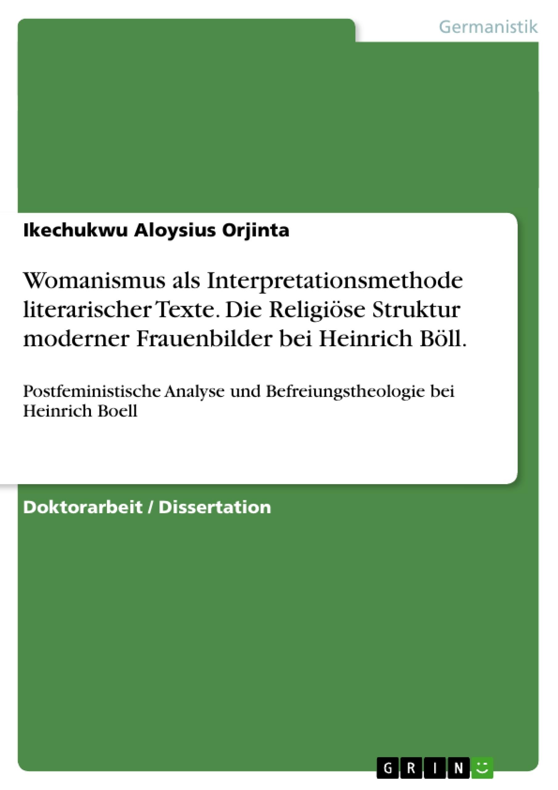 Titel: Womanismus als Interpretationsmethode literarischer Texte. Die Religiöse Struktur moderner Frauenbilder bei Heinrich Böll.