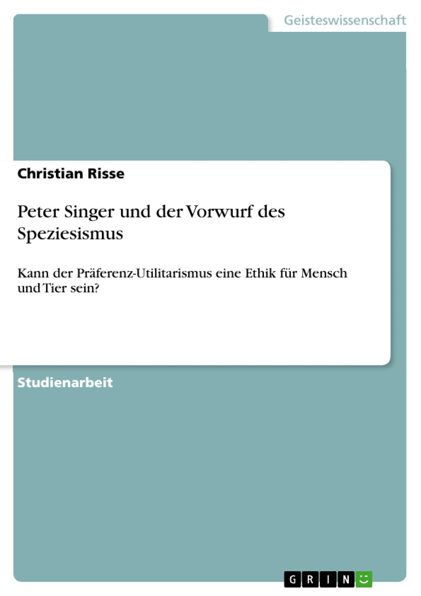 Titel: Peter Singer und der Vorwurf des Speziesismus